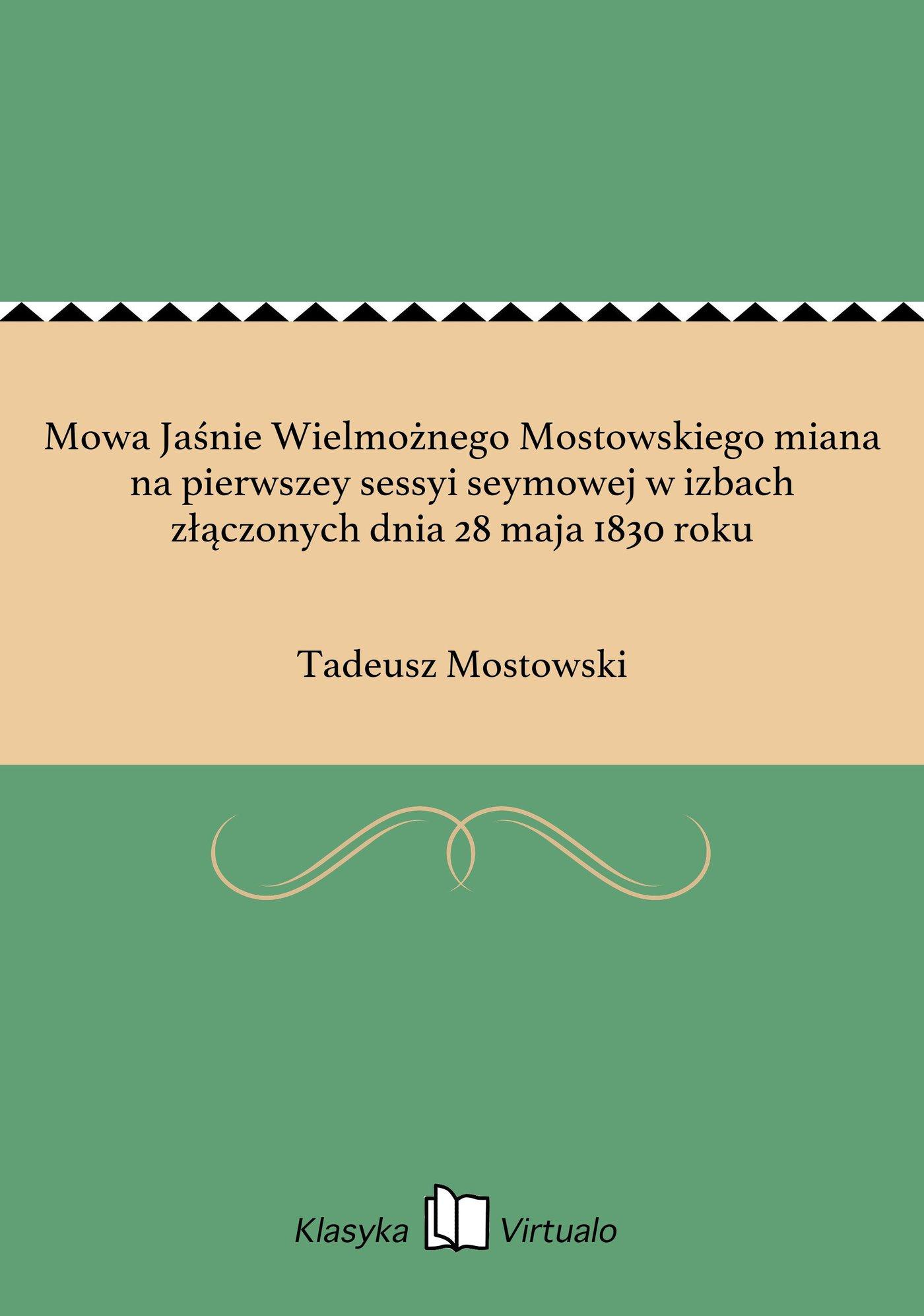 Mowa Jaśnie Wielmożnego Mostowskiego miana na pierwszey sessyi seymowej w izbach złączonych dnia 28 maja 1830 roku - Ebook (Książka EPUB) do pobrania w formacie EPUB