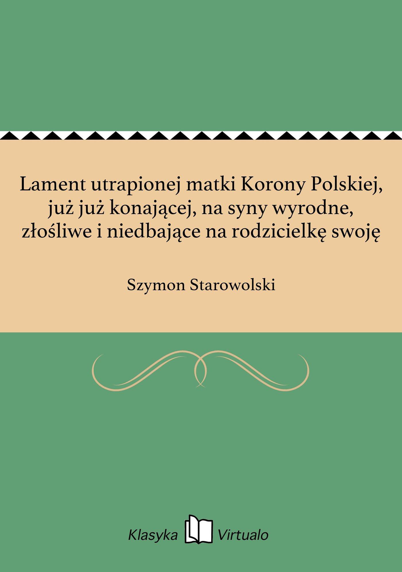 Lament utrapionej matki Korony Polskiej, już już konającej, na syny wyrodne, złośliwe i niedbające na rodzicielkę swoję - Ebook (Książka EPUB) do pobrania w formacie EPUB