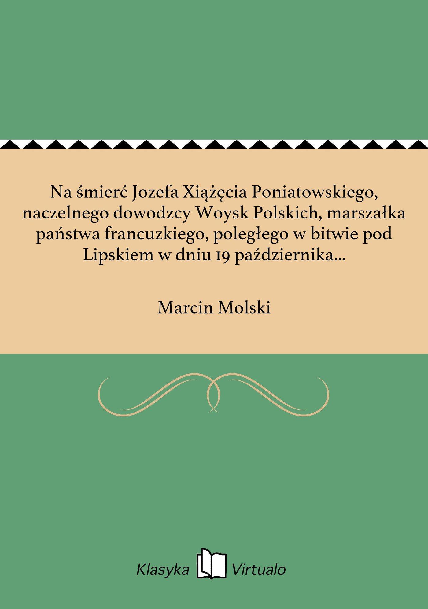 Na śmierć Jozefa Xiążęcia Poniatowskiego, naczelnego dowodzcy Woysk Polskich, marszałka państwa francuzkiego, poległego w bitwie pod Lipskiem w dniu 19 października 1813 roku - Ebook (Książka EPUB) do pobrania w formacie EPUB