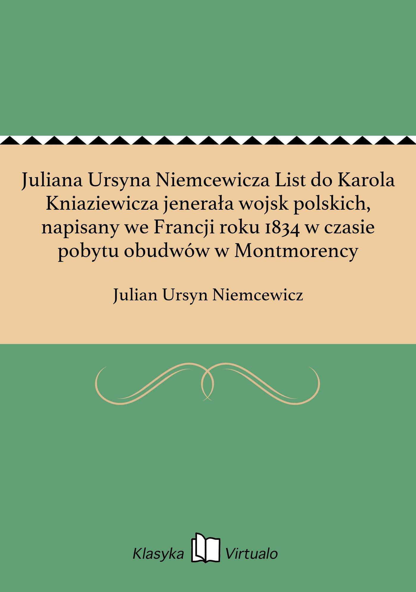 Juliana Ursyna Niemcewicza List do Karola Kniaziewicza jenerała wojsk polskich, napisany we Francji roku 1834 w czasie pobytu obudwów w Montmorency - Ebook (Książka EPUB) do pobrania w formacie EPUB