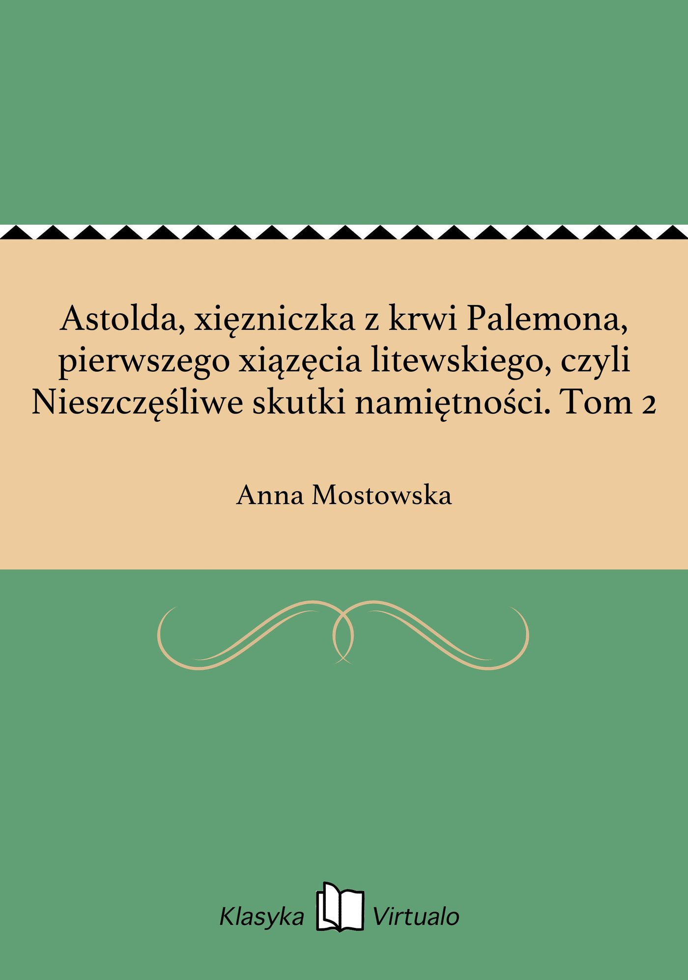 Astolda, xięzniczka z krwi Palemona, pierwszego xiązęcia litewskiego, czyli Nieszczęśliwe skutki namiętności. Tom 2 - Ebook (Książka EPUB) do pobrania w formacie EPUB