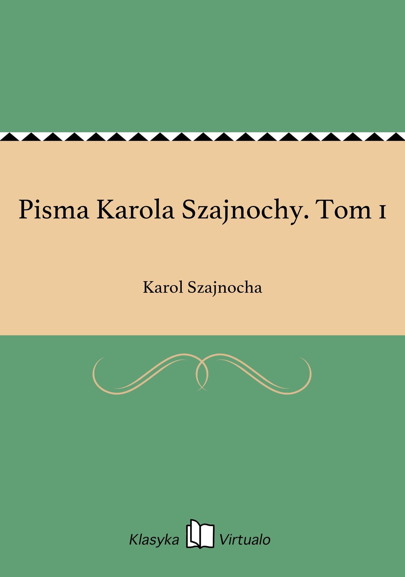 Pisma Karola Szajnochy. Tom 1 - Ebook (Książka EPUB) do pobrania w formacie EPUB