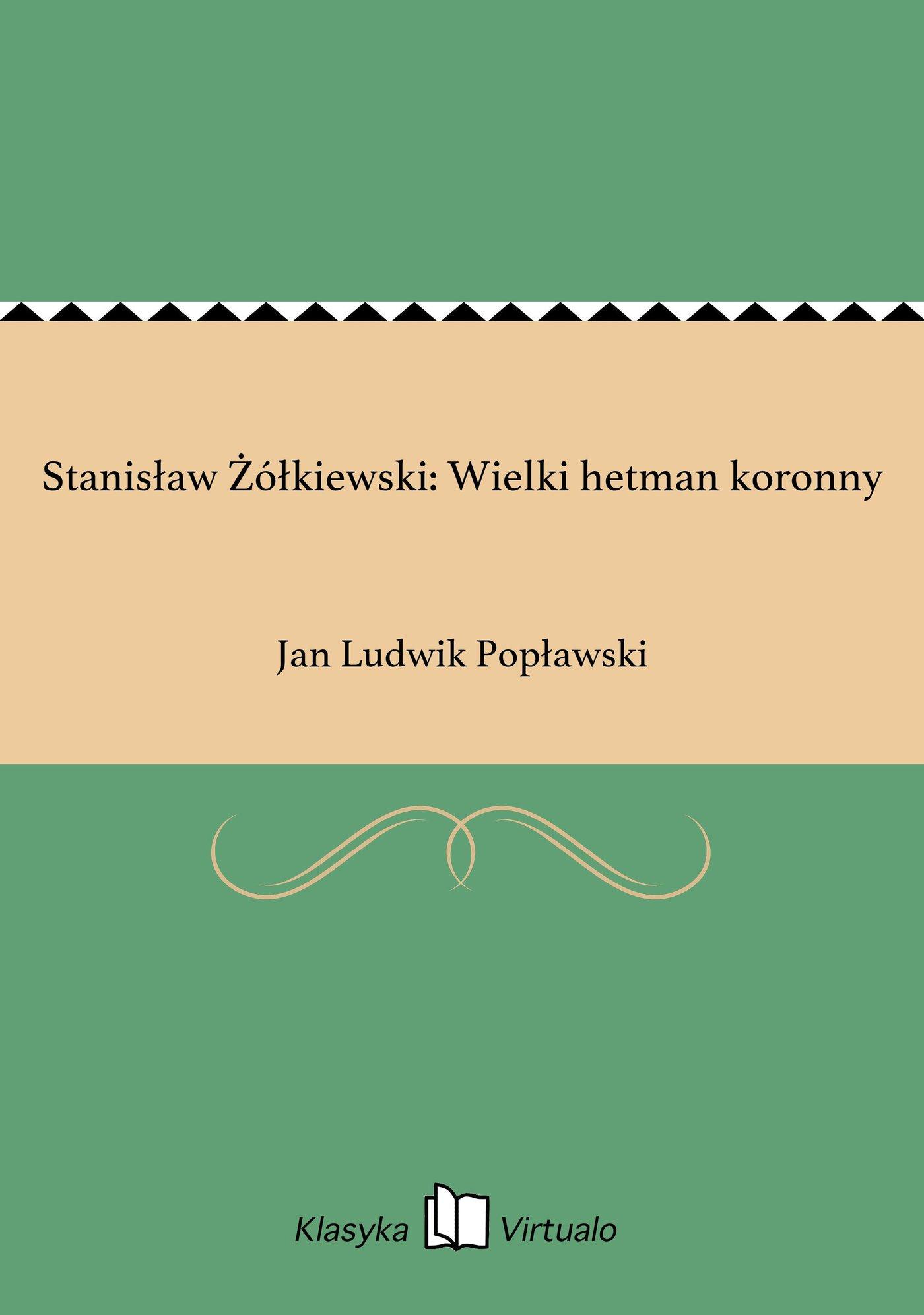 Stanisław Żółkiewski: Wielki hetman koronny - Ebook (Książka EPUB) do pobrania w formacie EPUB