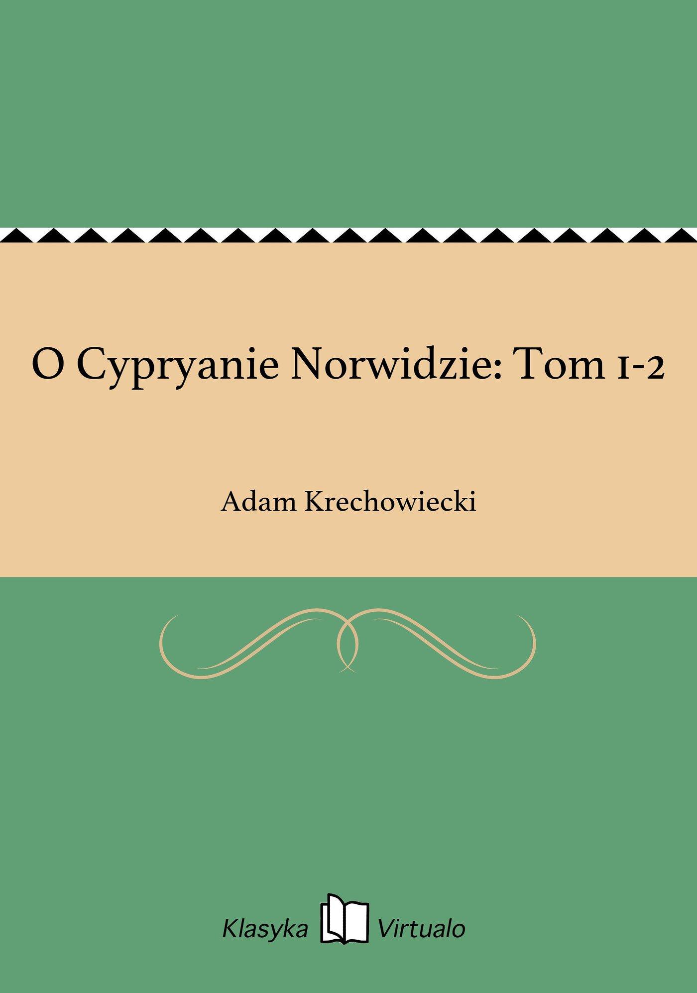 O Cypryanie Norwidzie: Tom 1-2 - Ebook (Książka EPUB) do pobrania w formacie EPUB