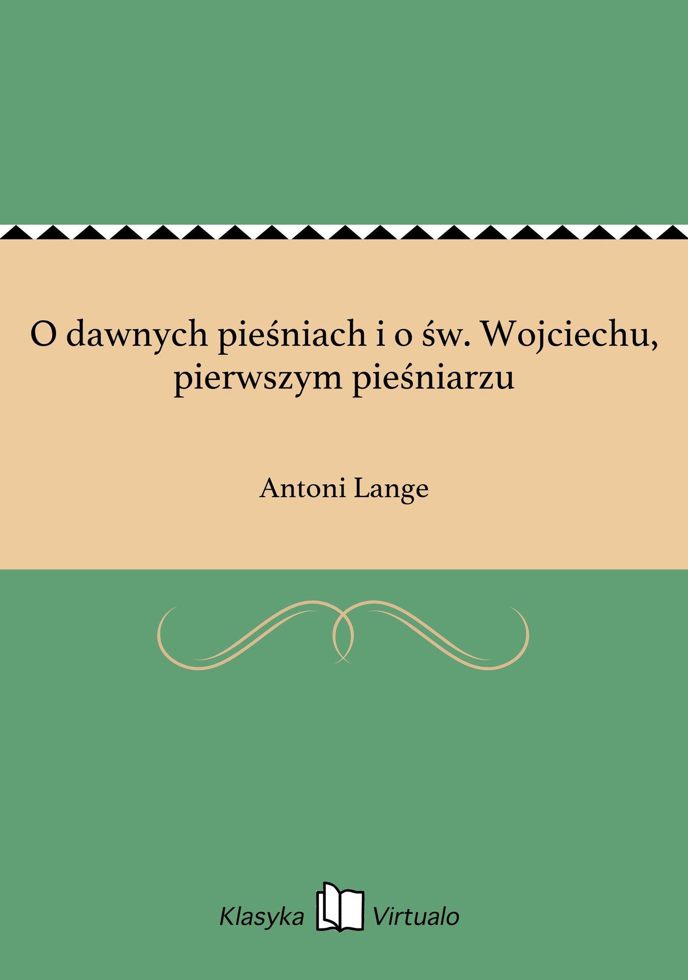 O dawnych pieśniach i o św. Wojciechu, pierwszym pieśniarzu - Ebook (Książka EPUB) do pobrania w formacie EPUB