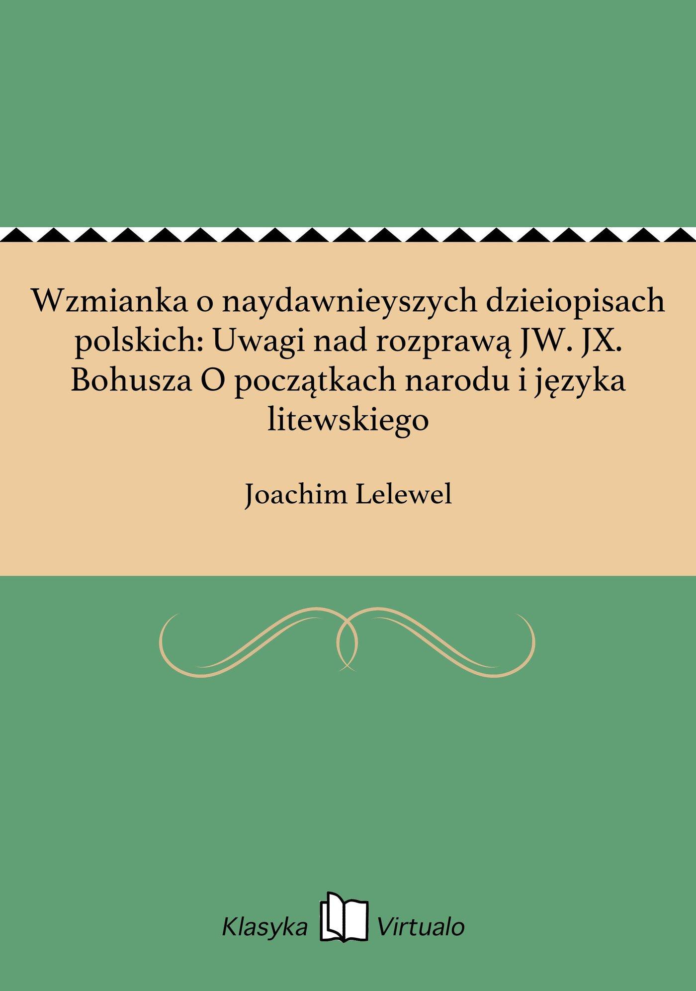 Wzmianka o naydawnieyszych dzieiopisach polskich: Uwagi nad rozprawą JW. JX. Bohusza O początkach narodu i języka litewskiego - Ebook (Książka EPUB) do pobrania w formacie EPUB