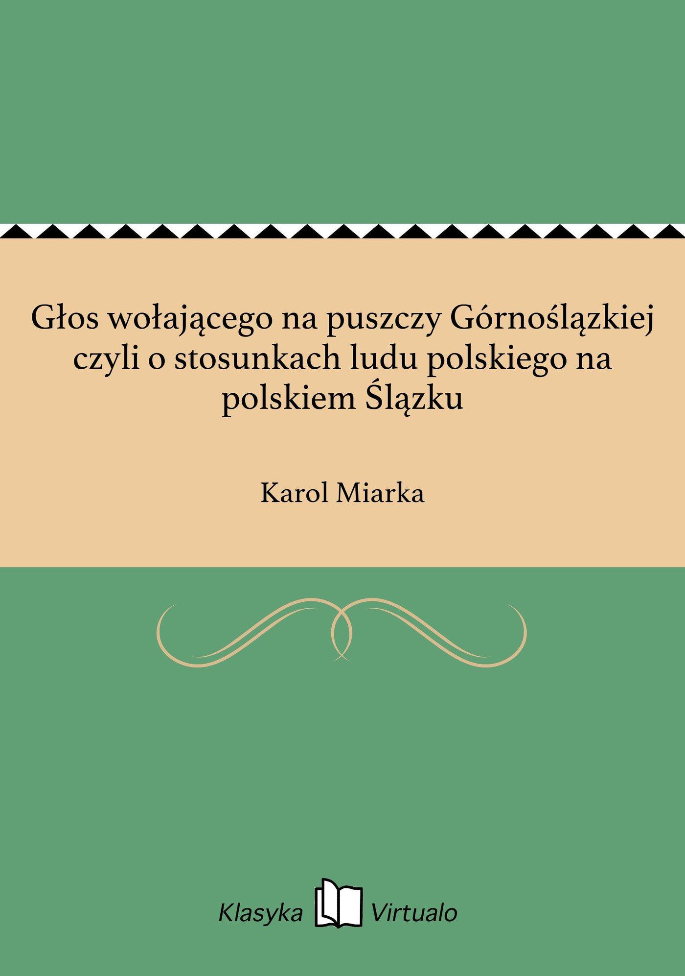 Głos wołającego na puszczy Górnoślązkiej czyli o stosunkach ludu polskiego na polskiem Ślązku - Ebook (Książka EPUB) do pobrania w formacie EPUB