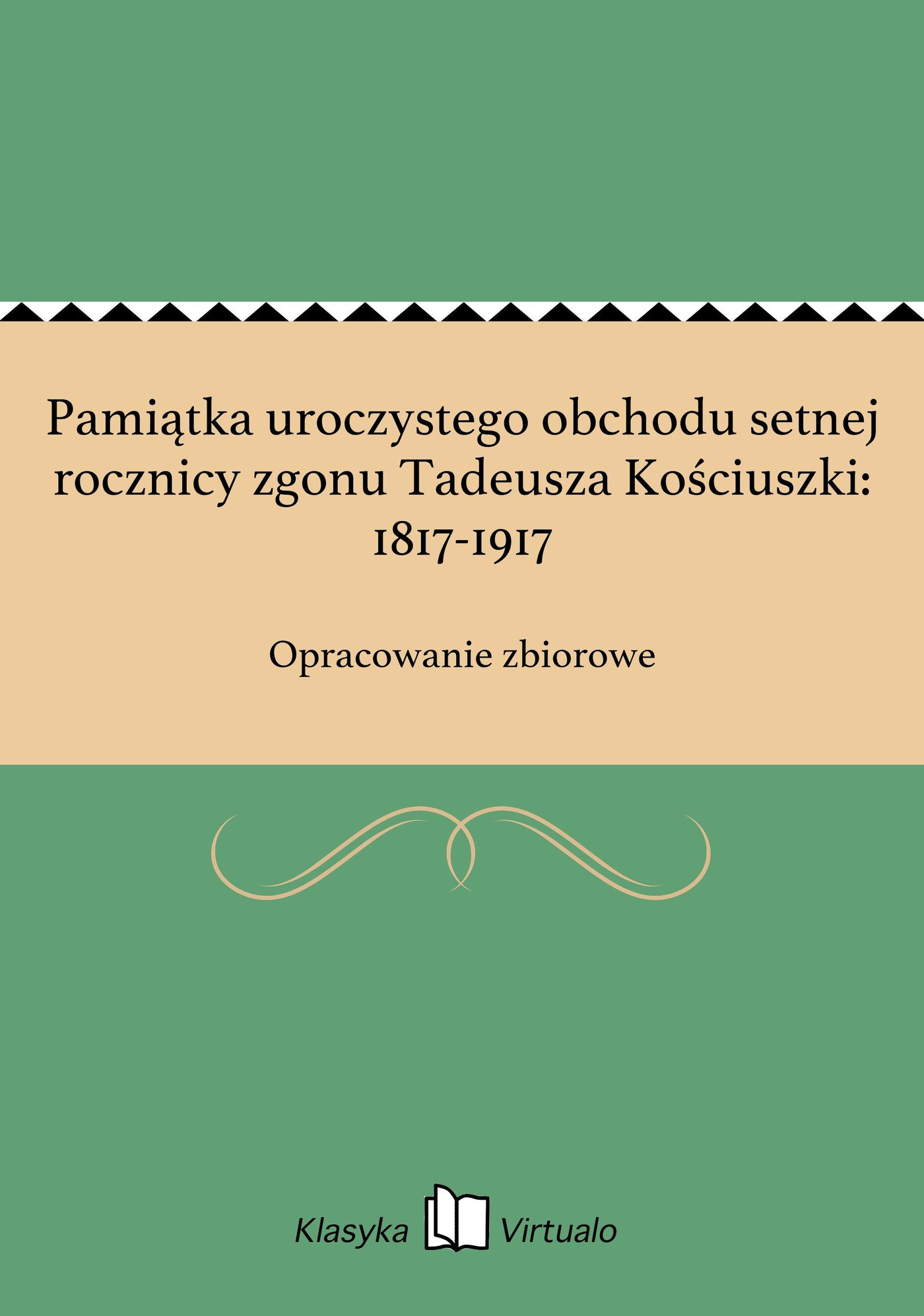 Pamiątka uroczystego obchodu setnej rocznicy zgonu Tadeusza Kościuszki: 1817-1917 - Ebook (Książka EPUB) do pobrania w formacie EPUB
