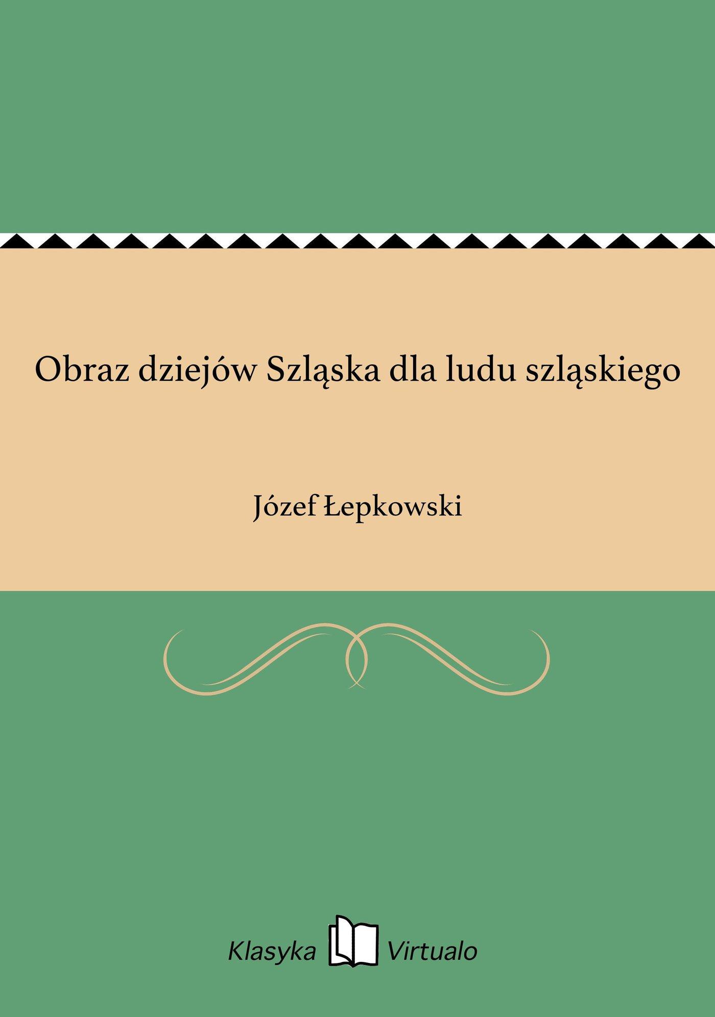 Obraz dziejów Szląska dla ludu szląskiego - Ebook (Książka EPUB) do pobrania w formacie EPUB