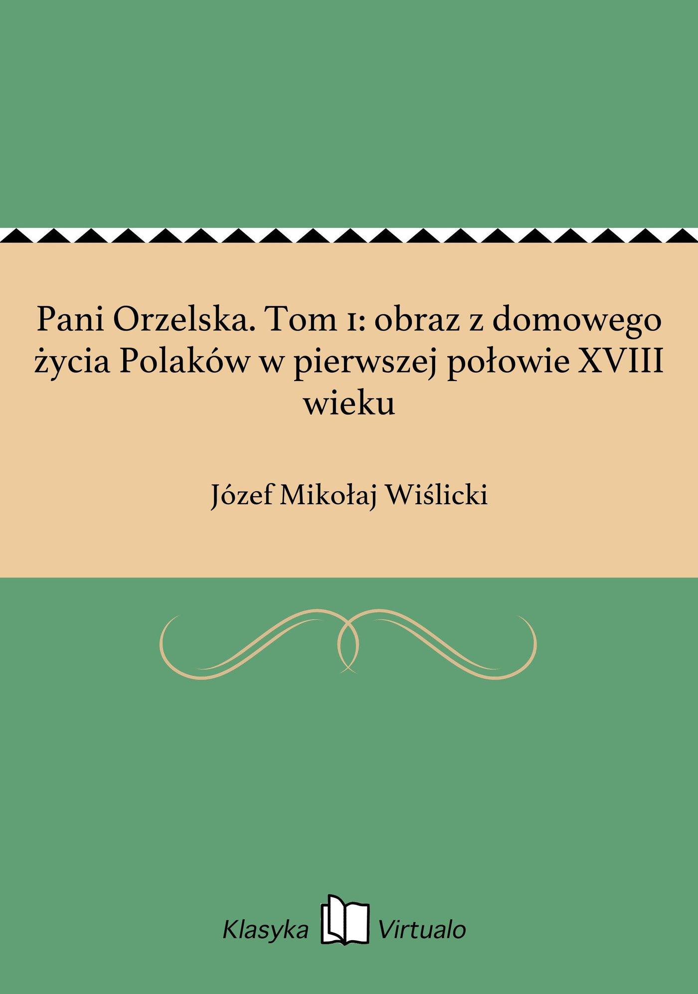 Pani Orzelska. Tom 1: obraz z domowego życia Polaków w pierwszej połowie XVIII wieku - Ebook (Książka EPUB) do pobrania w formacie EPUB
