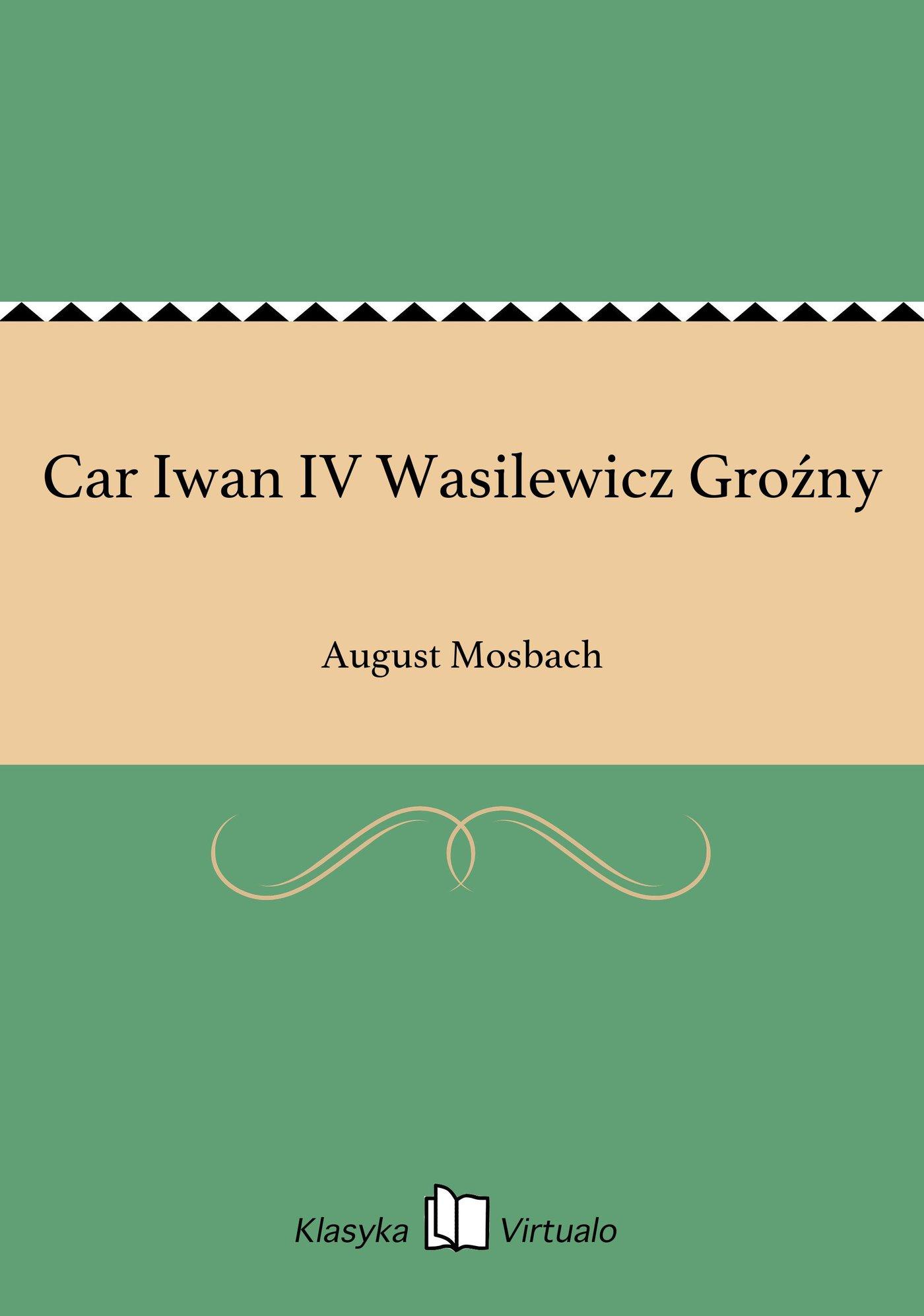 Car Iwan IV Wasilewicz Groźny - Ebook (Książka EPUB) do pobrania w formacie EPUB