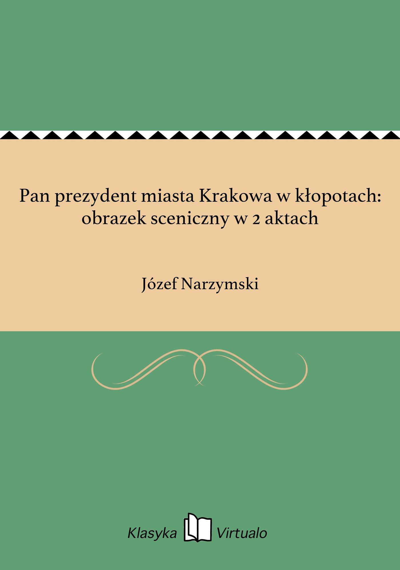 Pan prezydent miasta Krakowa w kłopotach: obrazek sceniczny w 2 aktach - Ebook (Książka EPUB) do pobrania w formacie EPUB