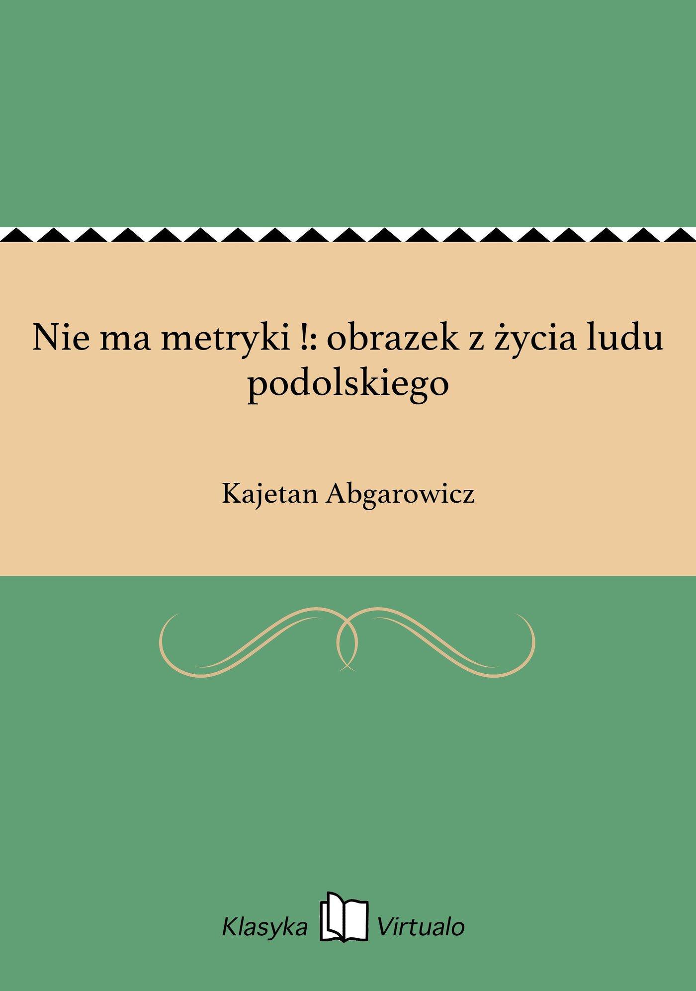 Nie ma metryki !: obrazek z życia ludu podolskiego - Ebook (Książka EPUB) do pobrania w formacie EPUB