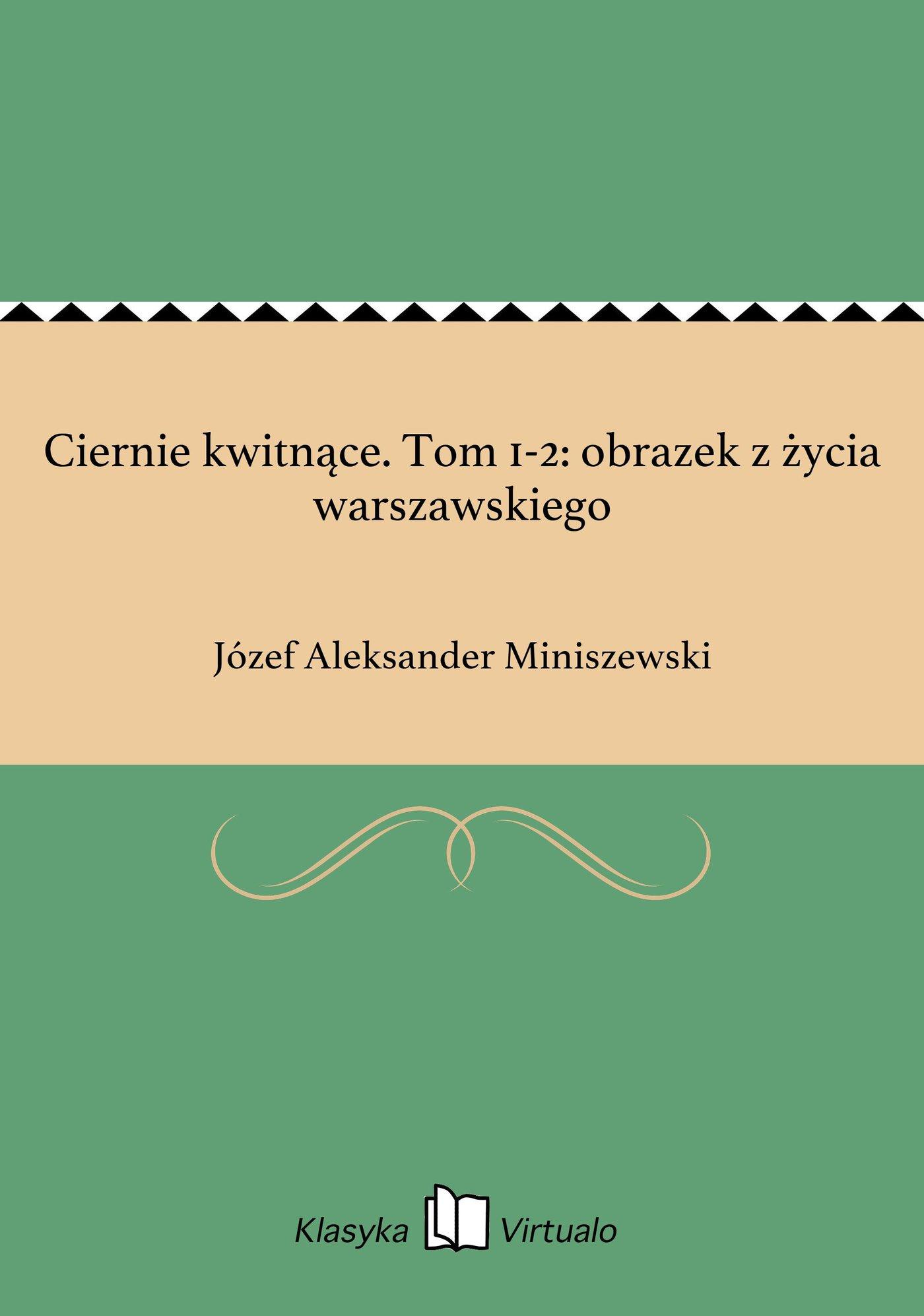 Ciernie kwitnące. Tom 1-2: obrazek z życia warszawskiego - Ebook (Książka EPUB) do pobrania w formacie EPUB