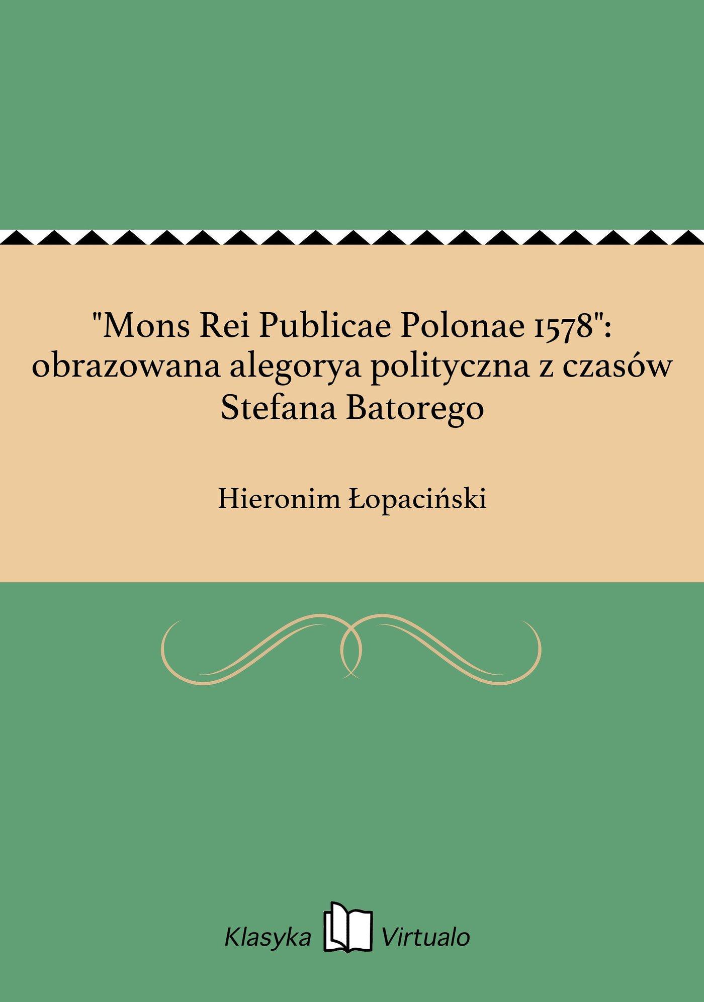 """""""Mons Rei Publicae Polonae 1578"""": obrazowana alegorya polityczna z czasów Stefana Batorego - Ebook (Książka EPUB) do pobrania w formacie EPUB"""