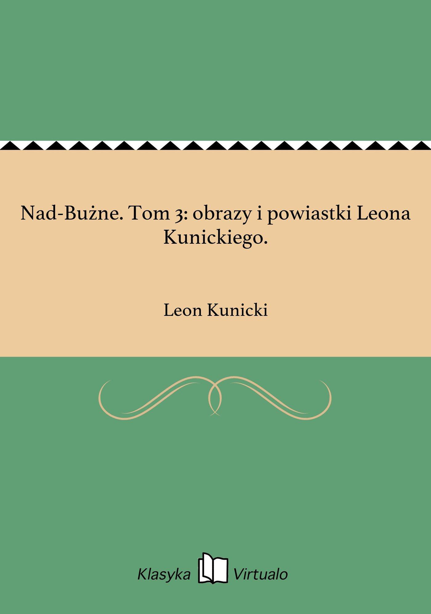 Nad-Bużne. Tom 3: obrazy i powiastki Leona Kunickiego. - Ebook (Książka EPUB) do pobrania w formacie EPUB