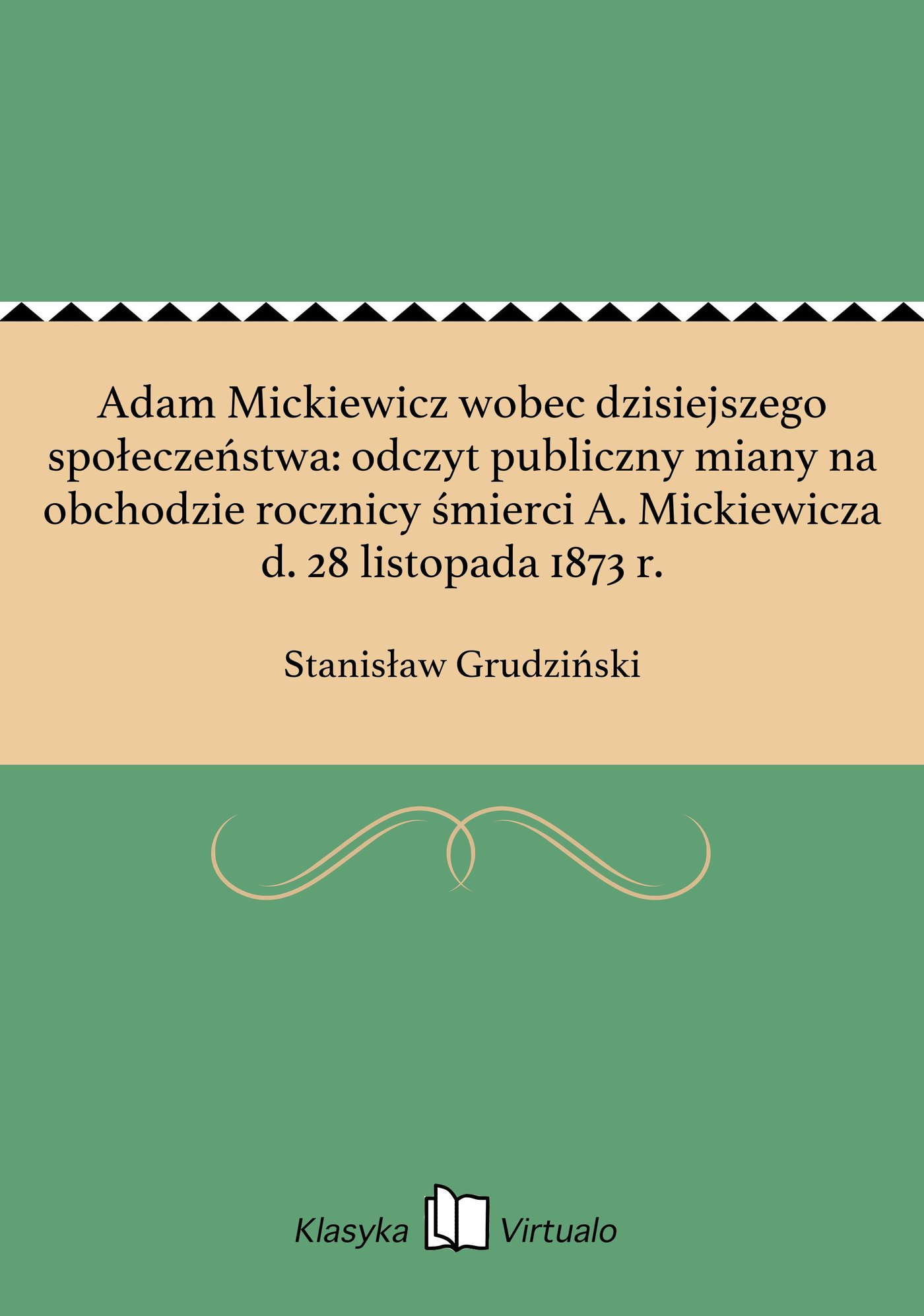 Adam Mickiewicz wobec dzisiejszego społeczeństwa: odczyt publiczny miany na obchodzie rocznicy śmierci A. Mickiewicza d. 28 listopada 1873 r. - Ebook (Książka EPUB) do pobrania w formacie EPUB