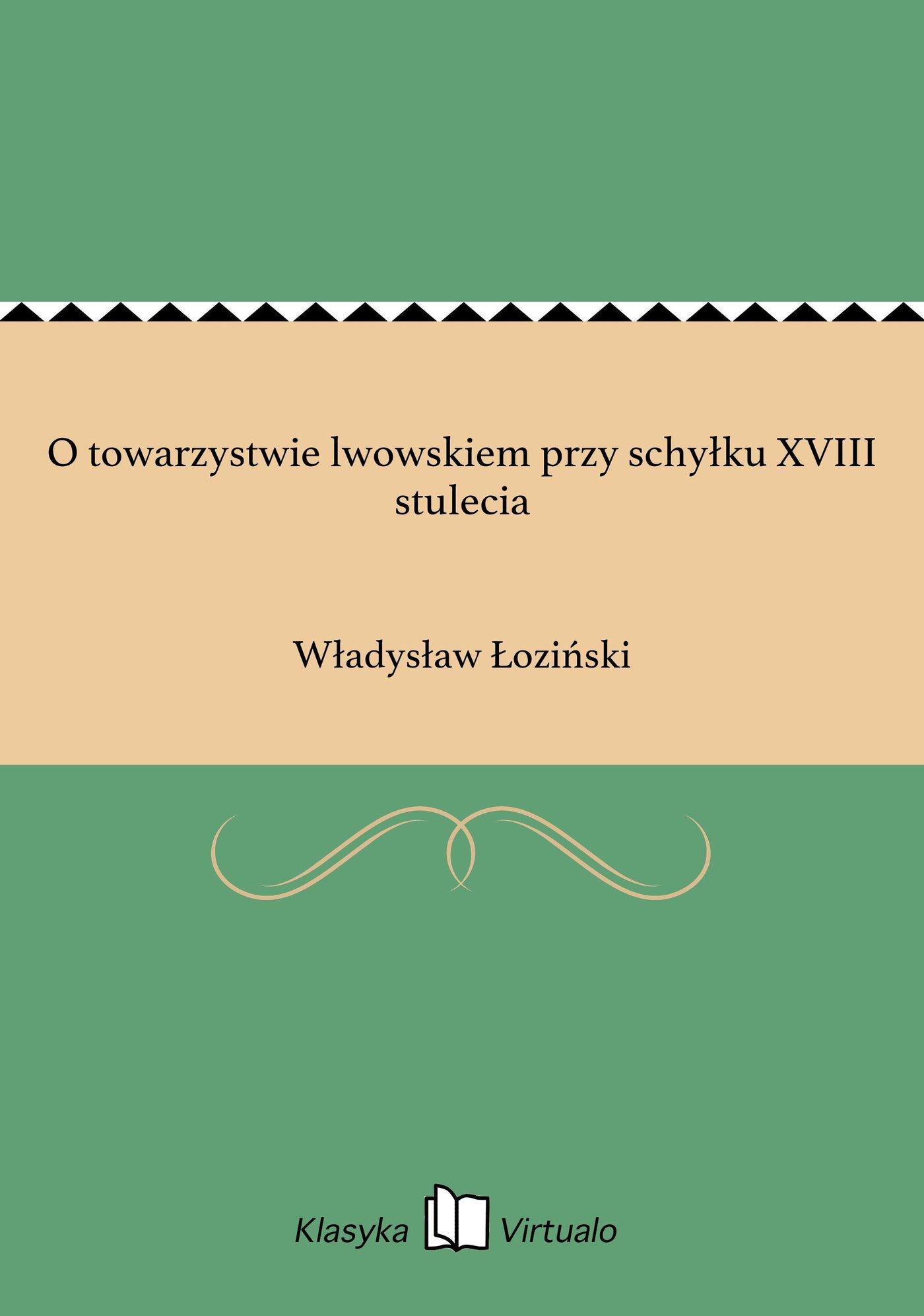 O towarzystwie lwowskiem przy schyłku XVIII stulecia - Ebook (Książka EPUB) do pobrania w formacie EPUB