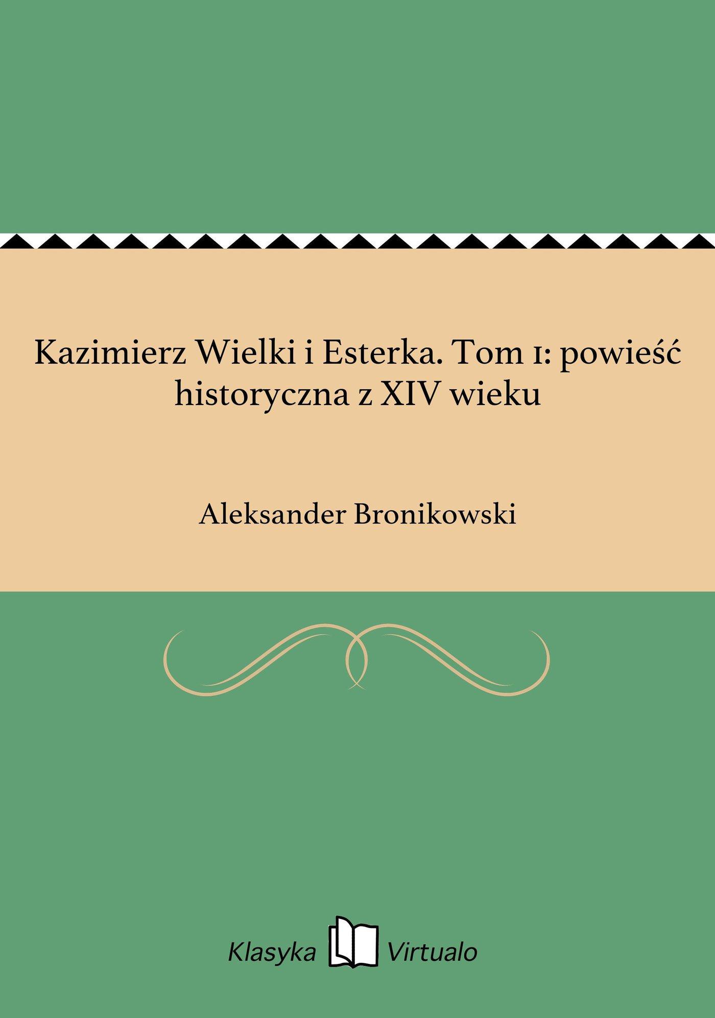 Kazimierz Wielki i Esterka. Tom 1: powieść historyczna z XIV wieku - Ebook (Książka EPUB) do pobrania w formacie EPUB