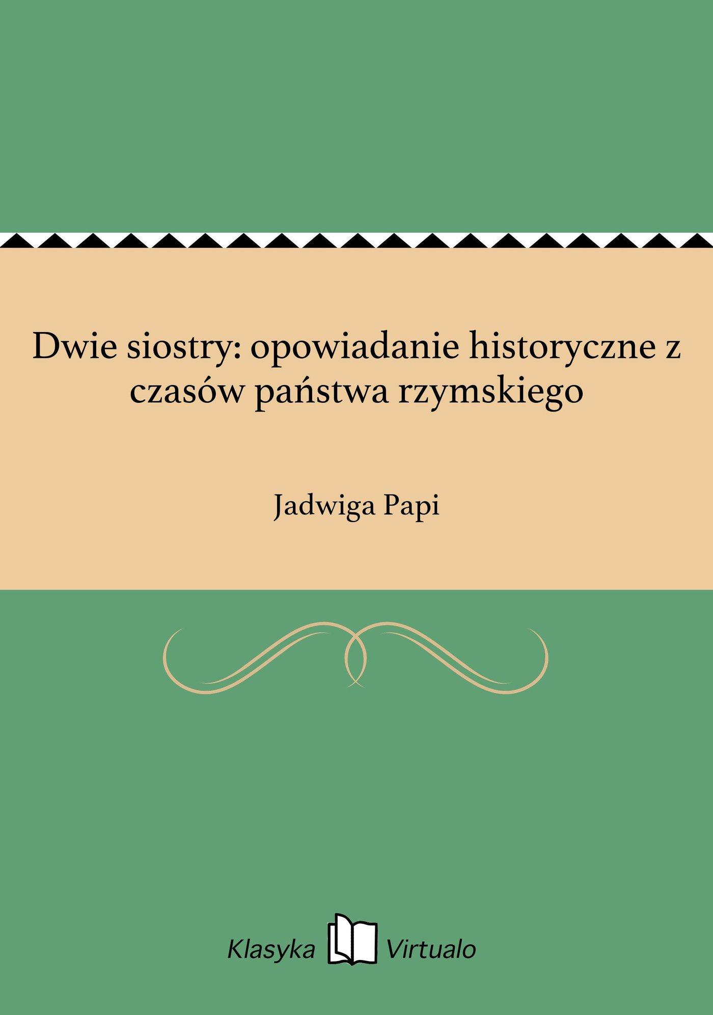 Dwie siostry: opowiadanie historyczne z czasów państwa rzymskiego - Ebook (Książka EPUB) do pobrania w formacie EPUB