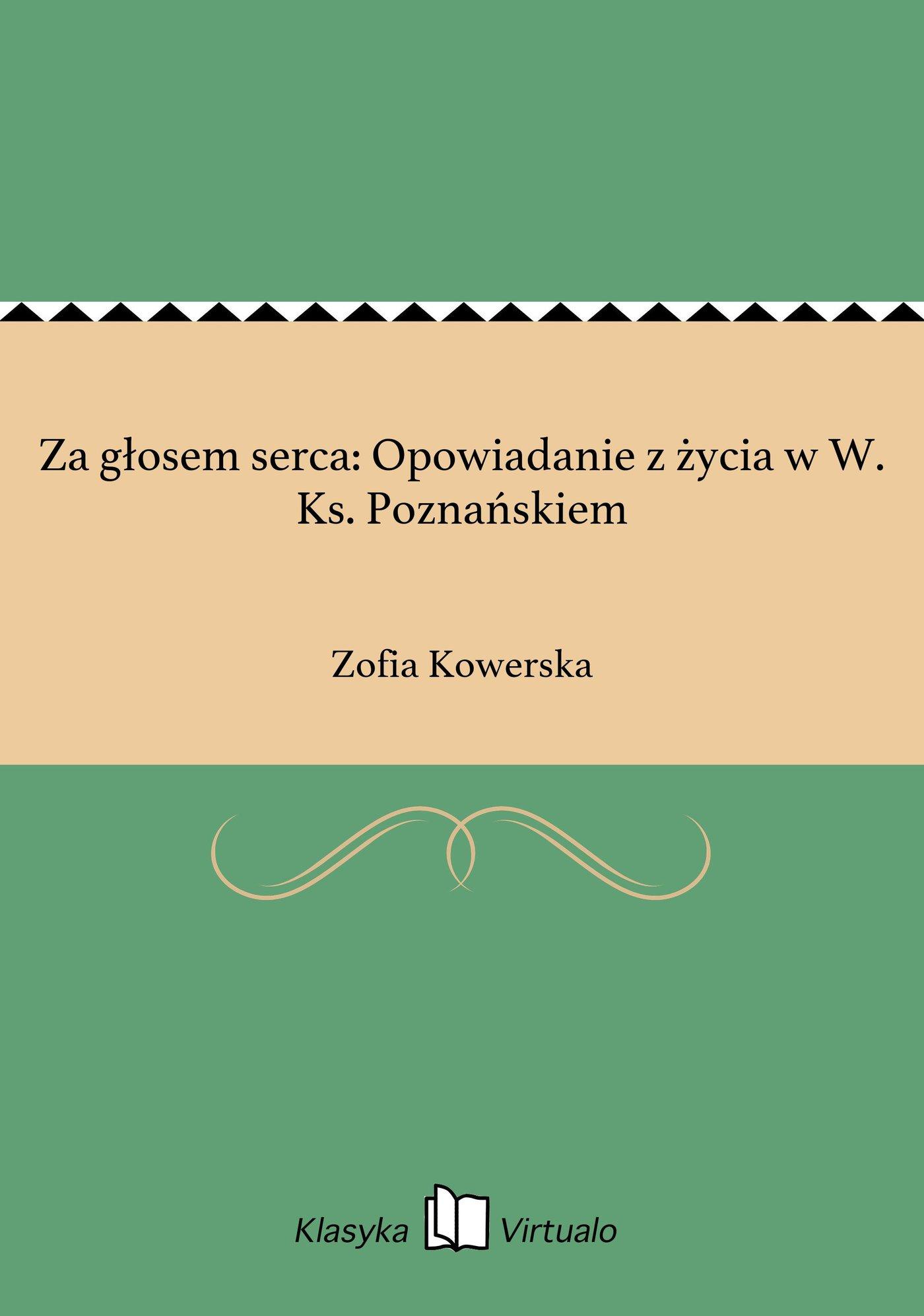 Za głosem serca: Opowiadanie z życia w W. Ks. Poznańskiem - Ebook (Książka EPUB) do pobrania w formacie EPUB