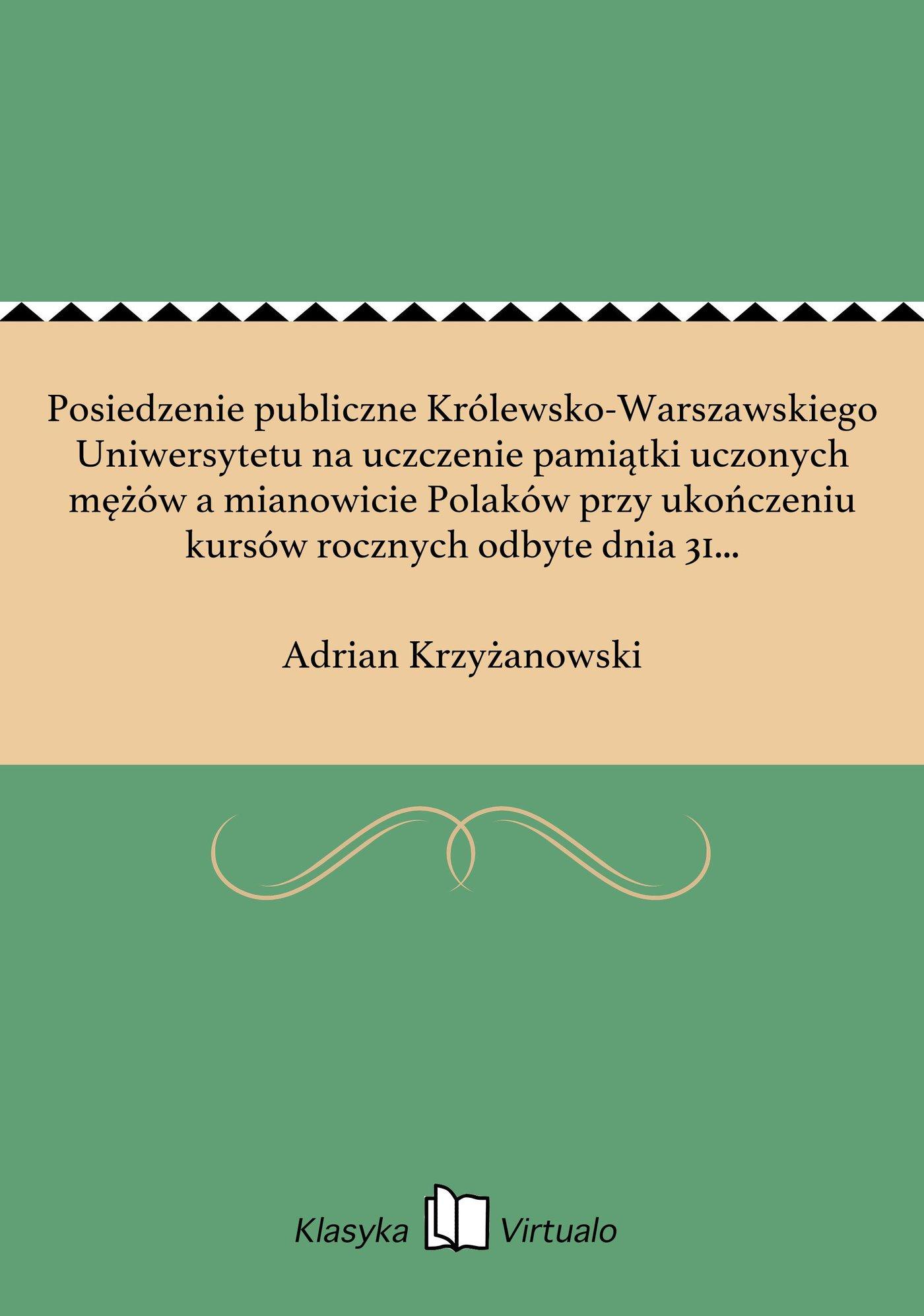 Posiedzenie publiczne Królewsko-Warszawskiego Uniwersytetu na uczczenie pamiątki uczonych mężów a mianowicie Polaków przy ukończeniu kursów rocznych odbyte dnia 31 lipca 1822 roku - Ebook (Książka EPUB) do pobrania w formacie EPUB