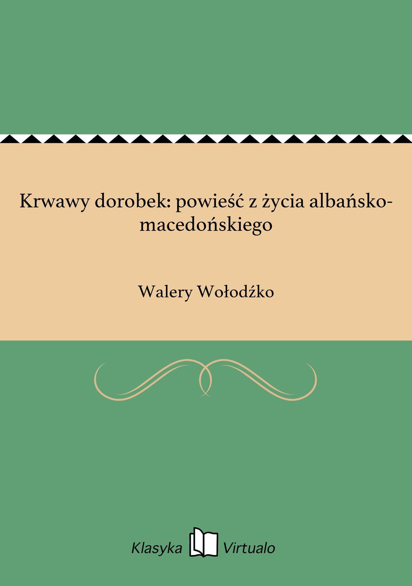 Krwawy dorobek: powieść z życia albańsko-macedońskiego - Ebook (Książka EPUB) do pobrania w formacie EPUB