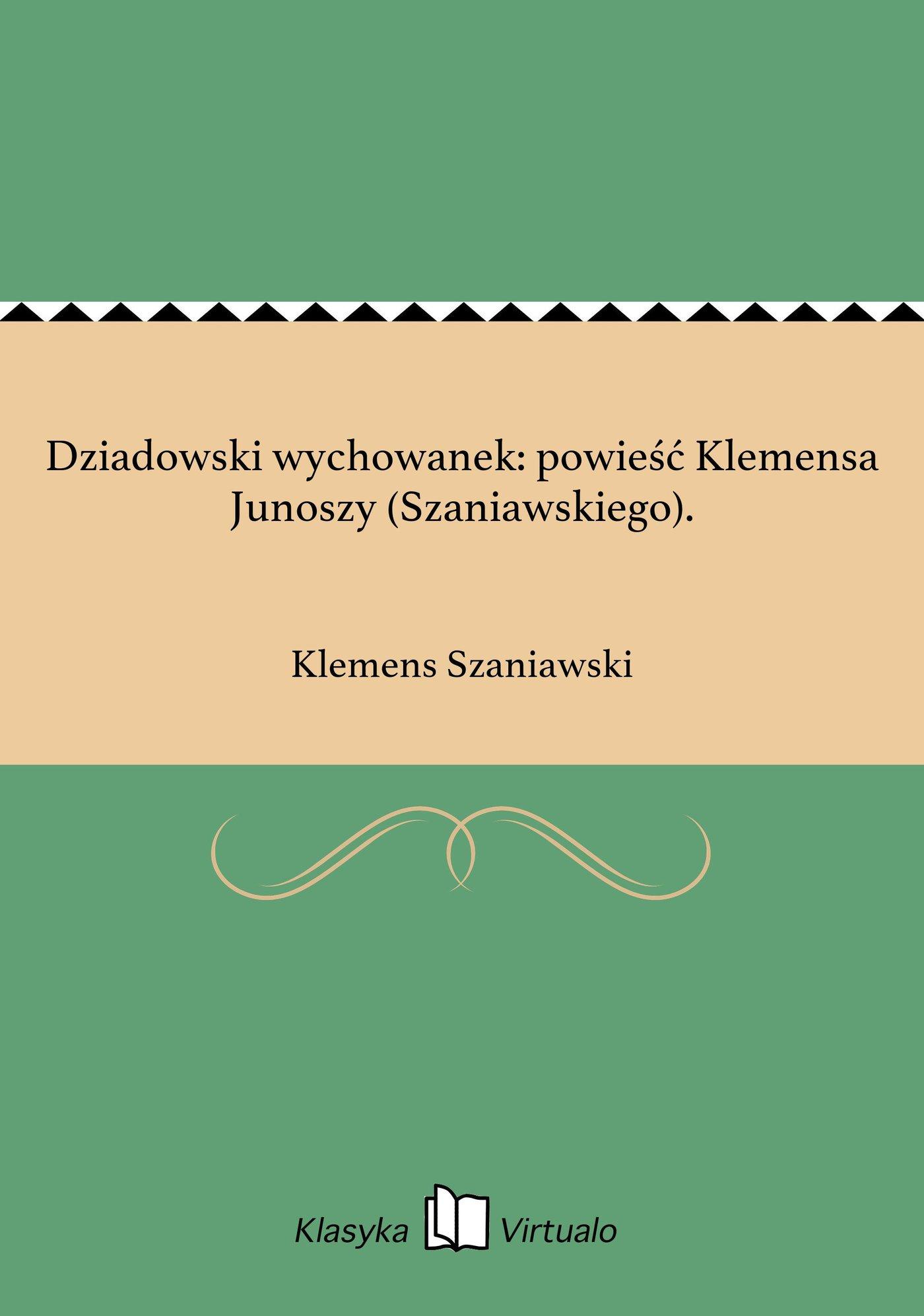 Dziadowski wychowanek: powieść Klemensa Junoszy (Szaniawskiego). - Ebook (Książka EPUB) do pobrania w formacie EPUB