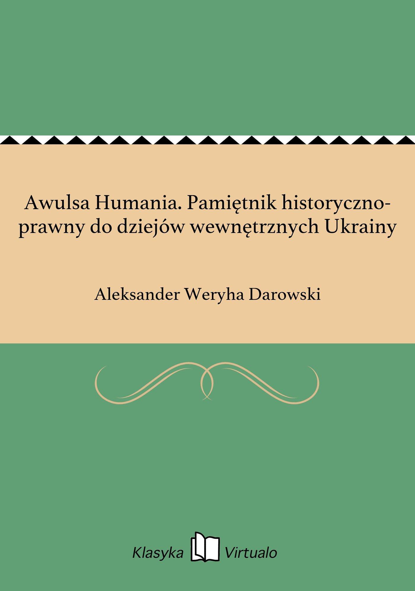 Awulsa Humania. Pamiętnik historyczno-prawny do dziejów wewnętrznych Ukrainy - Ebook (Książka EPUB) do pobrania w formacie EPUB