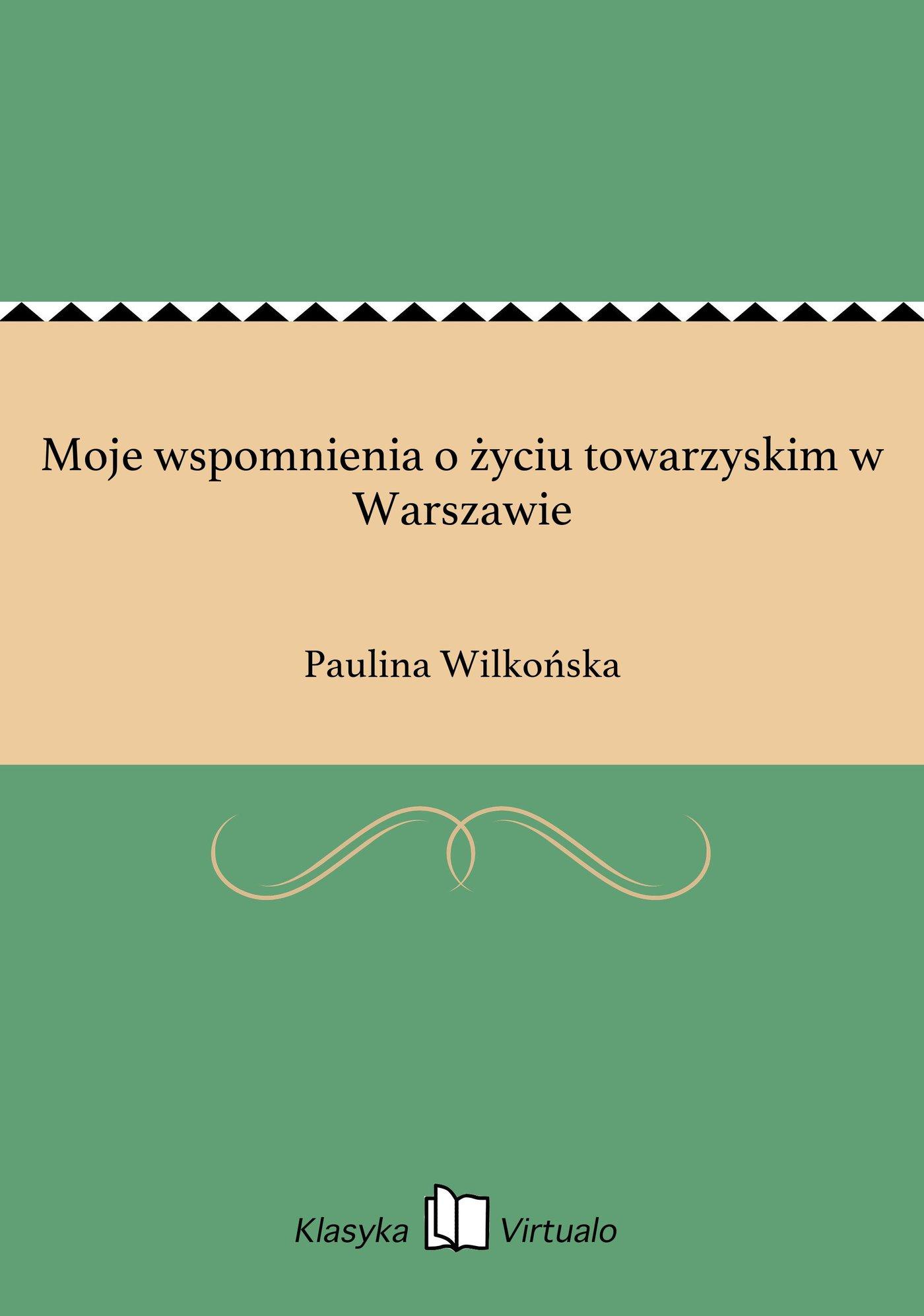 Moje wspomnienia o życiu towarzyskim w Warszawie - Ebook (Książka EPUB) do pobrania w formacie EPUB