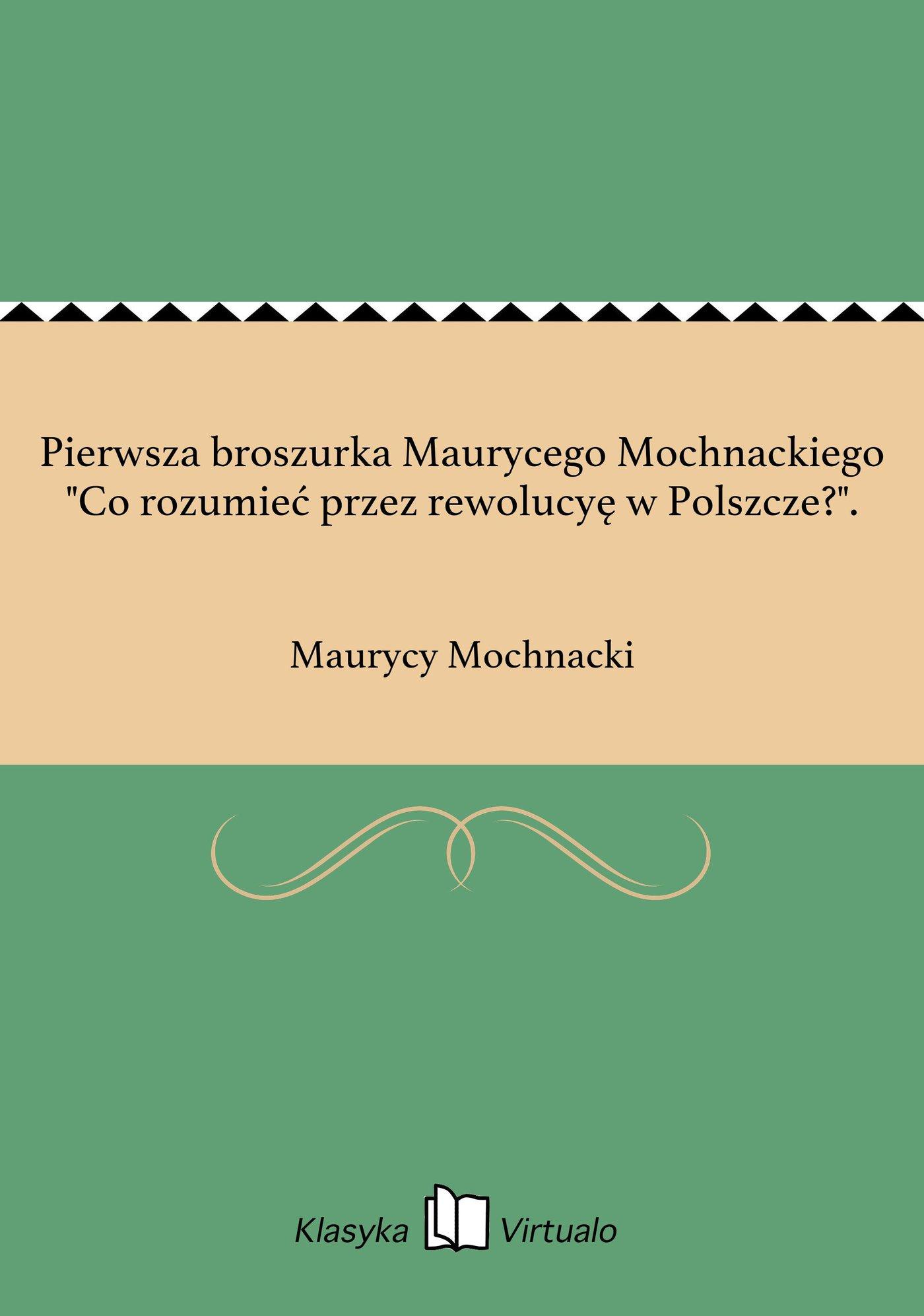 """Pierwsza broszurka Maurycego Mochnackiego """"Co rozumieć przez rewolucyę w Polszcze?"""". - Ebook (Książka EPUB) do pobrania w formacie EPUB"""