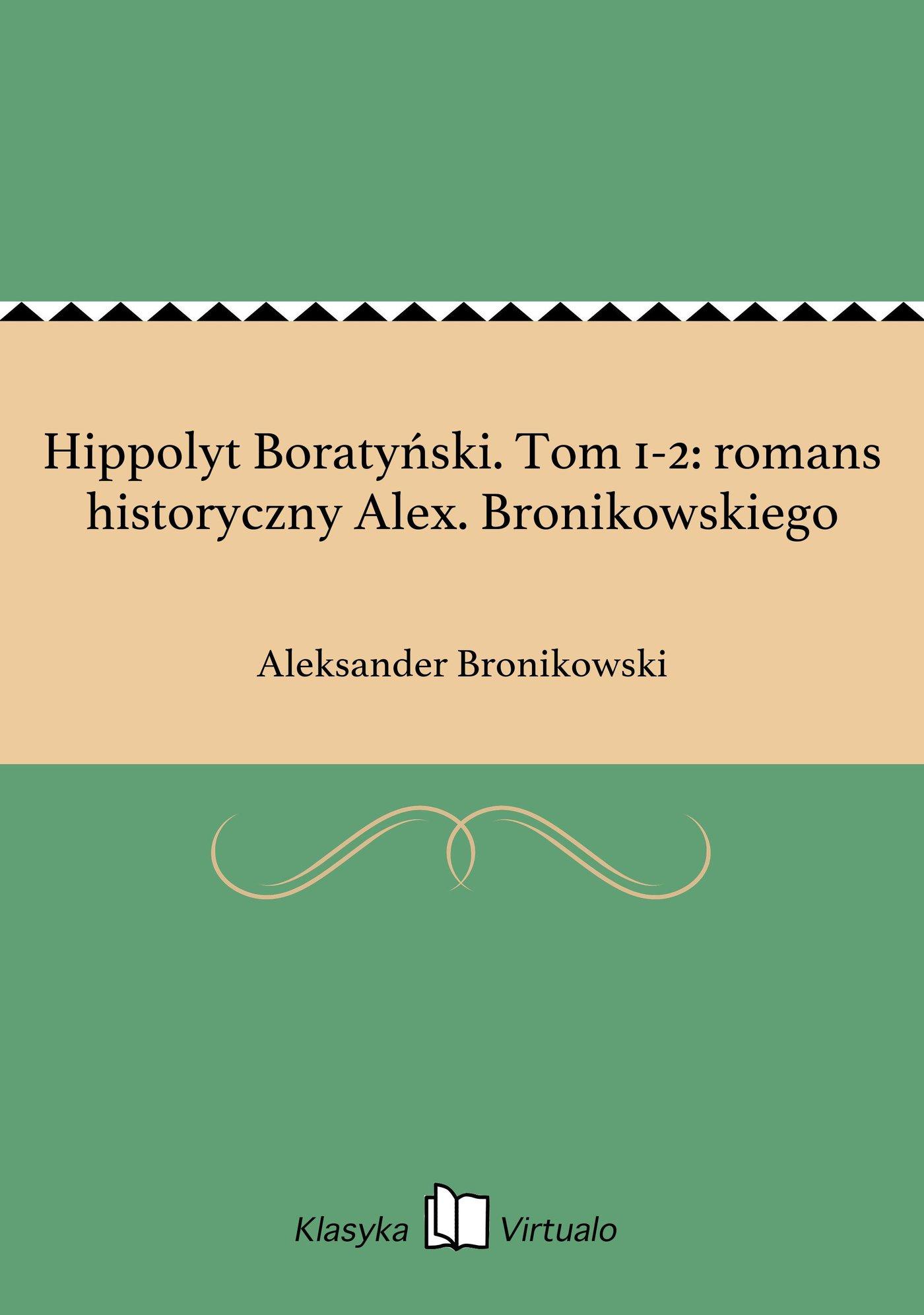 Hippolyt Boratyński. Tom 1-2: romans historyczny Alex. Bronikowskiego - Ebook (Książka EPUB) do pobrania w formacie EPUB