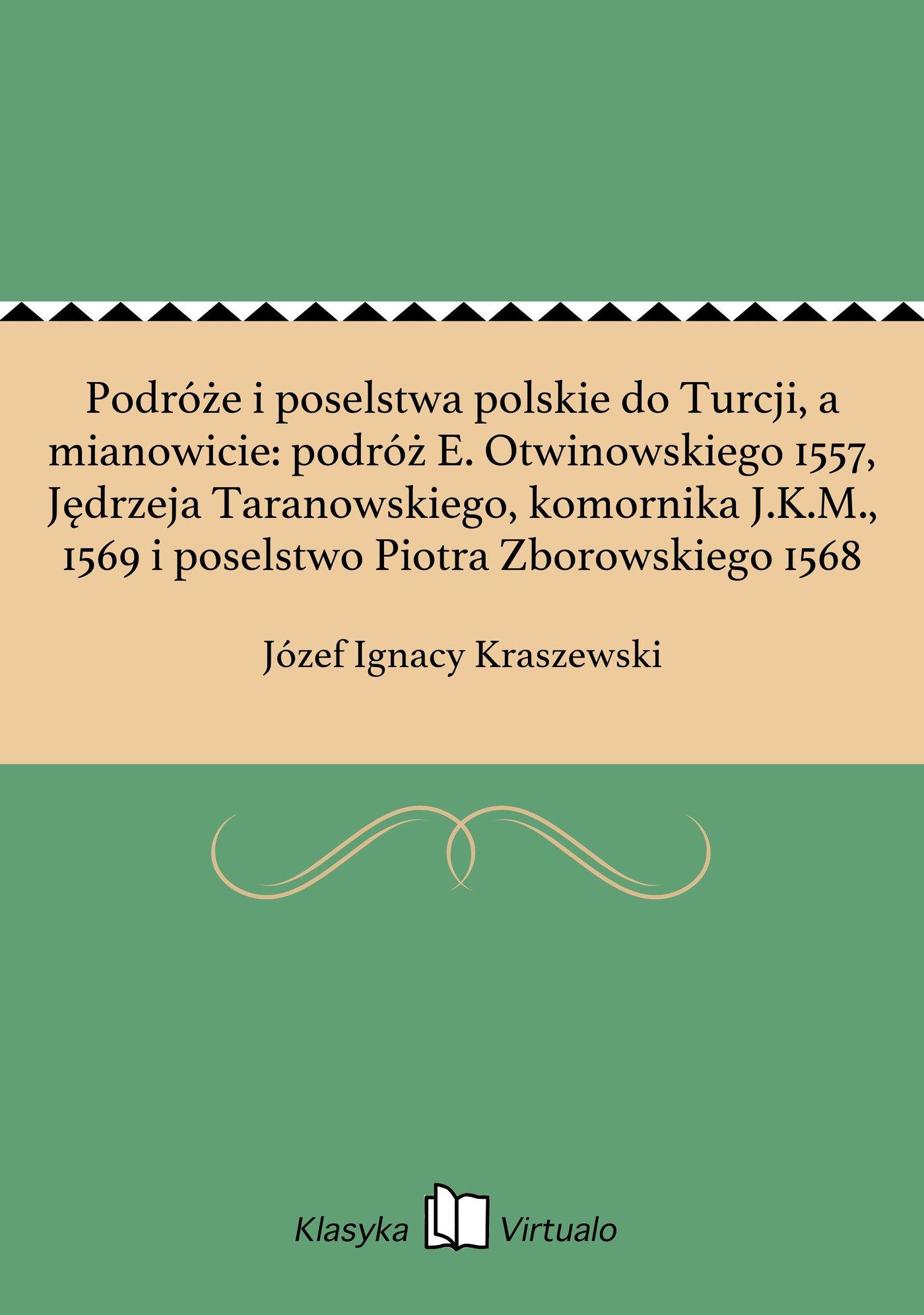 Podróże i poselstwa polskie do Turcji, a mianowicie: podróż E. Otwinowskiego 1557, Jędrzeja Taranowskiego, komornika J.K.M., 1569 i poselstwo Piotra Zborowskiego 1568 - Ebook (Książka EPUB) do pobrania w formacie EPUB
