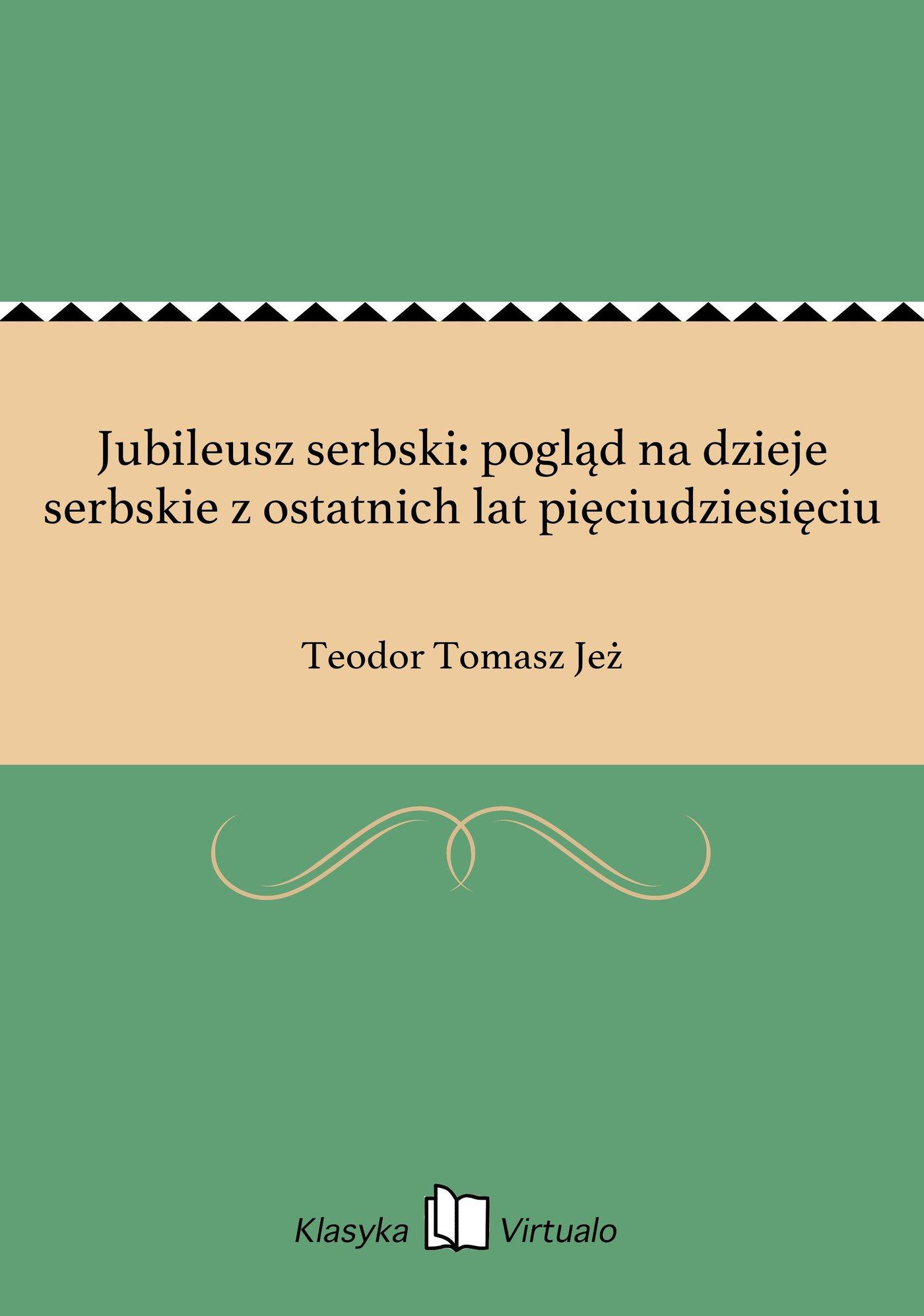 Jubileusz serbski: pogląd na dzieje serbskie z ostatnich lat pięciudziesięciu - Ebook (Książka EPUB) do pobrania w formacie EPUB