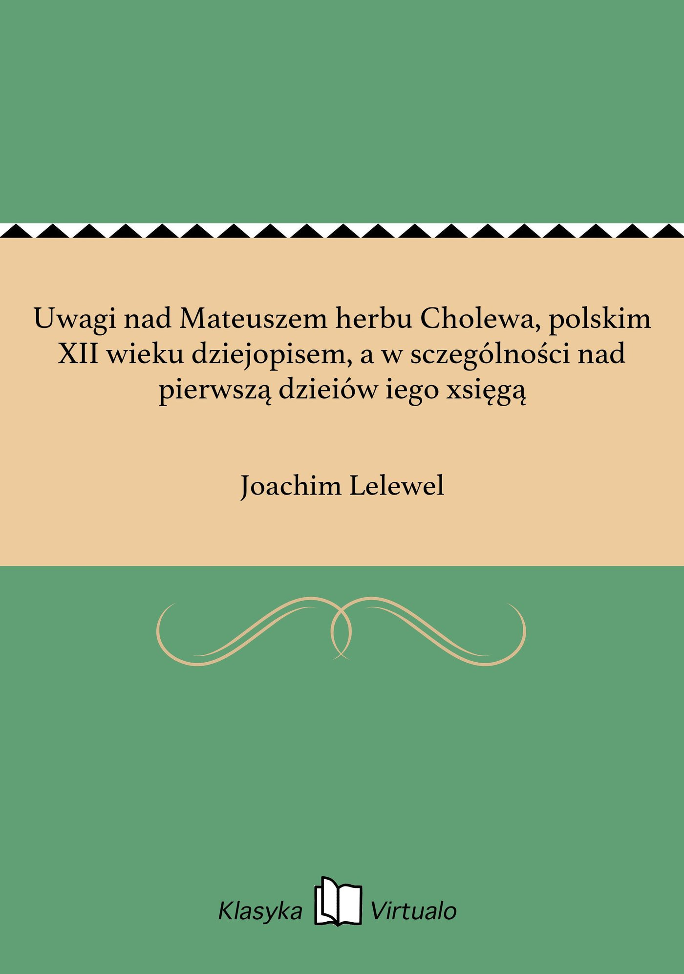 Uwagi nad Mateuszem herbu Cholewa, polskim XII wieku dziejopisem, a w sczególności nad pierwszą dzieiów iego xsięgą - Ebook (Książka EPUB) do pobrania w formacie EPUB