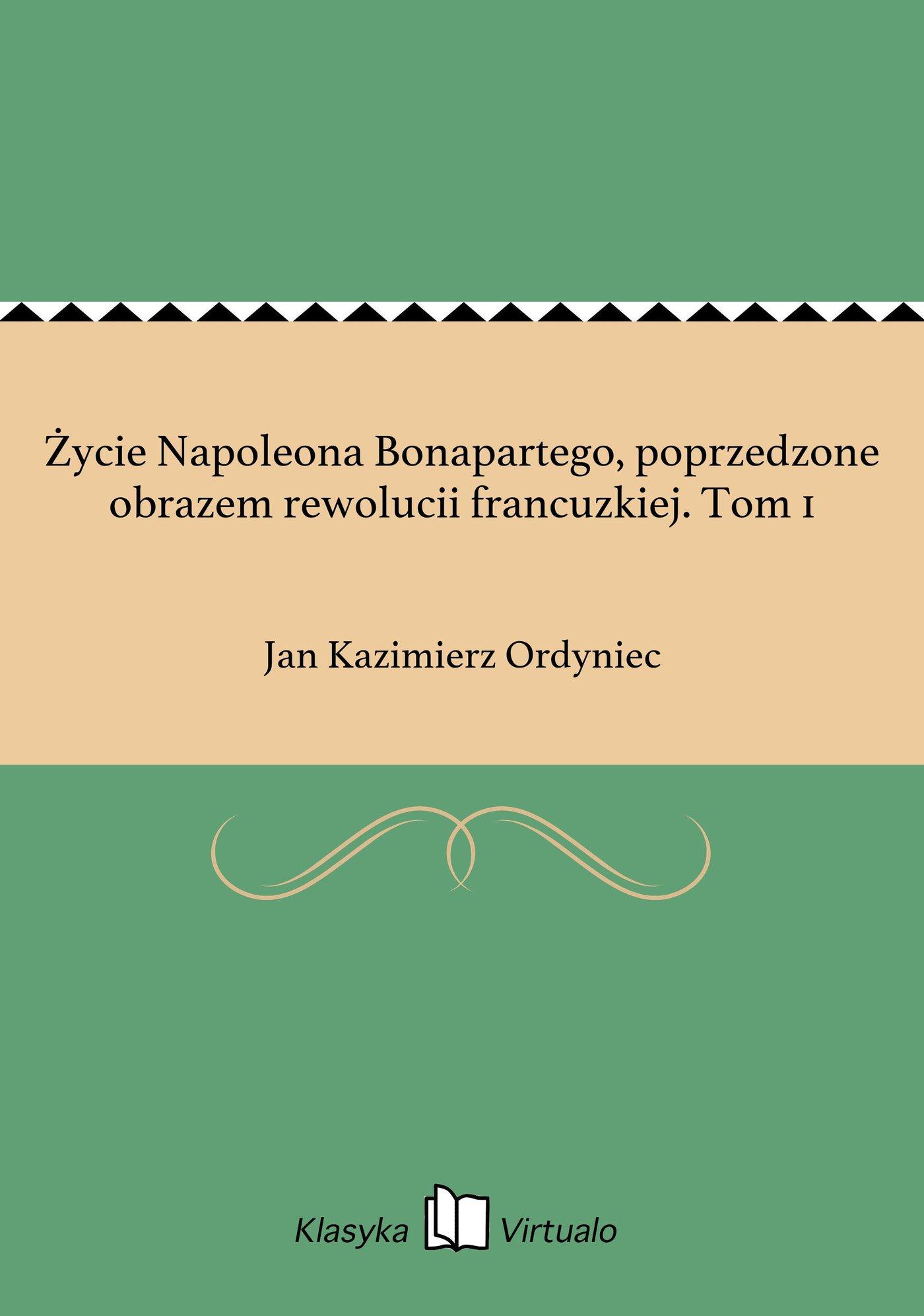 Życie Napoleona Bonapartego, poprzedzone obrazem rewolucii francuzkiej. Tom 1 - Ebook (Książka EPUB) do pobrania w formacie EPUB