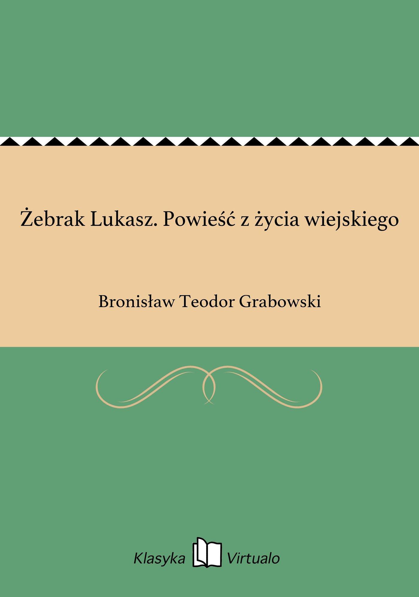 Żebrak Lukasz. Powieść z życia wiejskiego - Ebook (Książka EPUB) do pobrania w formacie EPUB