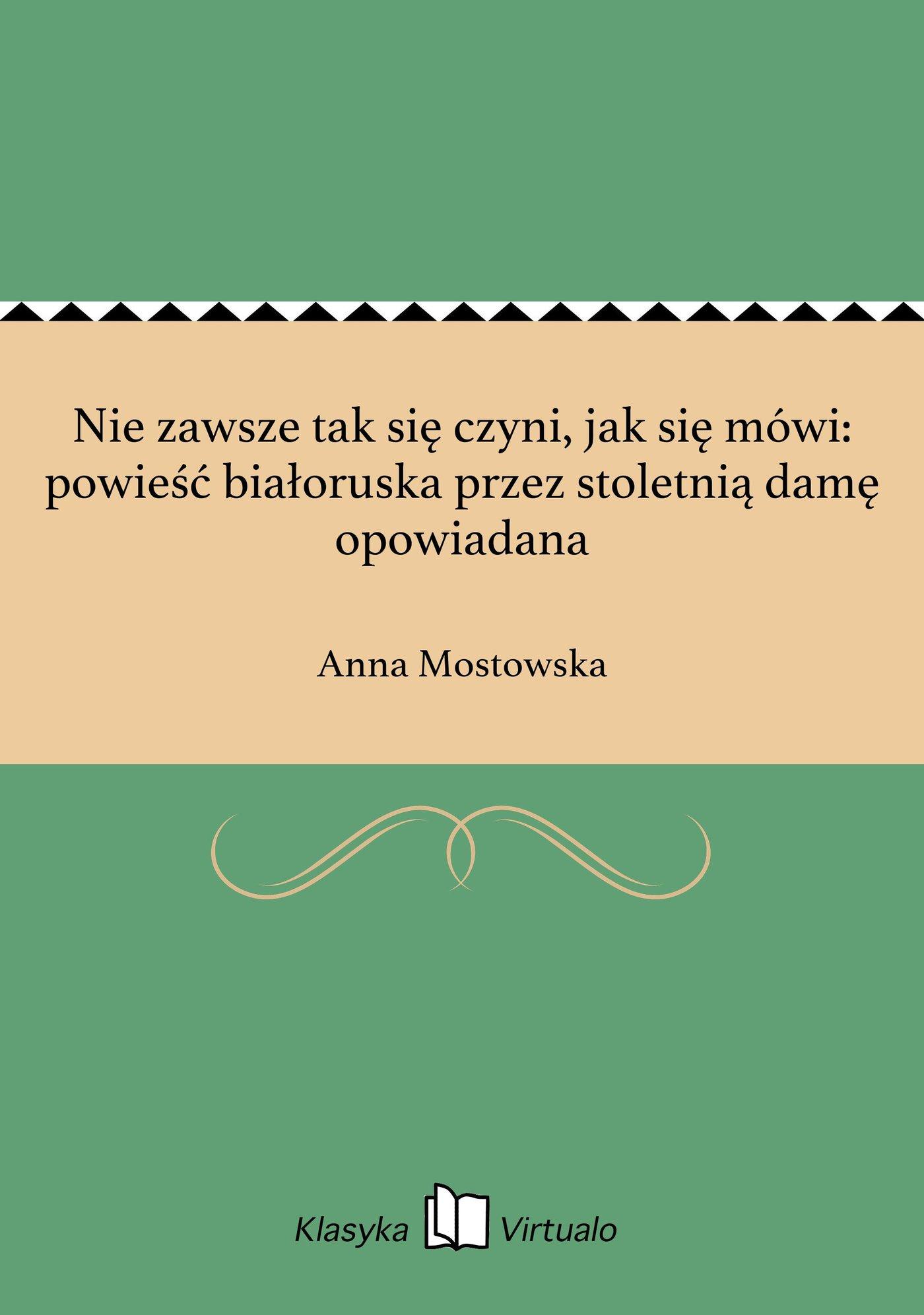 Nie zawsze tak się czyni, jak się mówi: powieść białoruska przez stoletnią damę opowiadana - Ebook (Książka EPUB) do pobrania w formacie EPUB