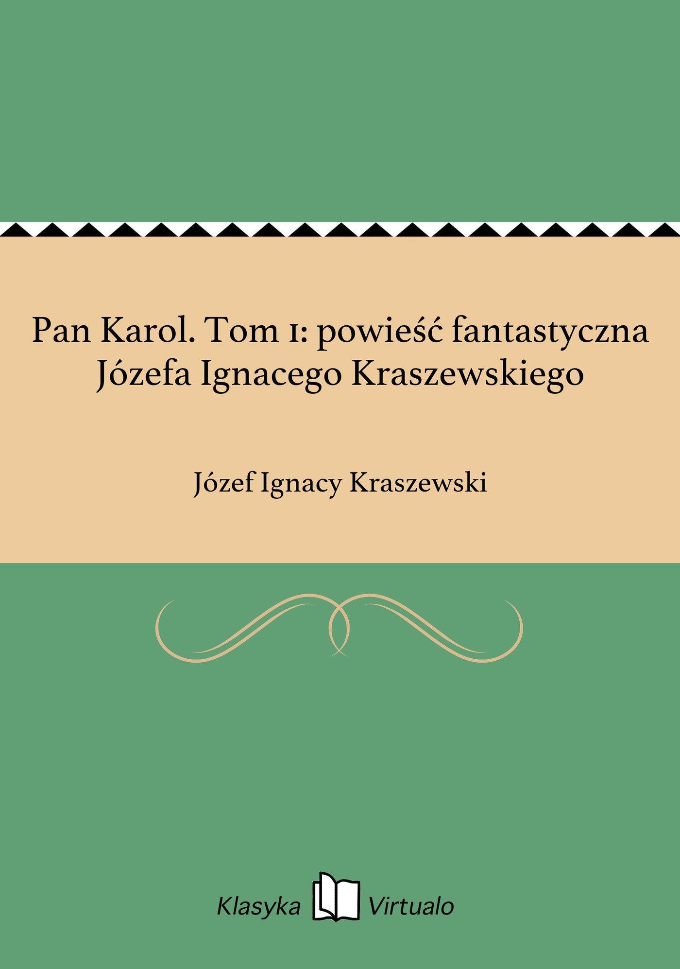 Pan Karol. Tom 1: powieść fantastyczna Józefa Ignacego Kraszewskiego - Ebook (Książka EPUB) do pobrania w formacie EPUB