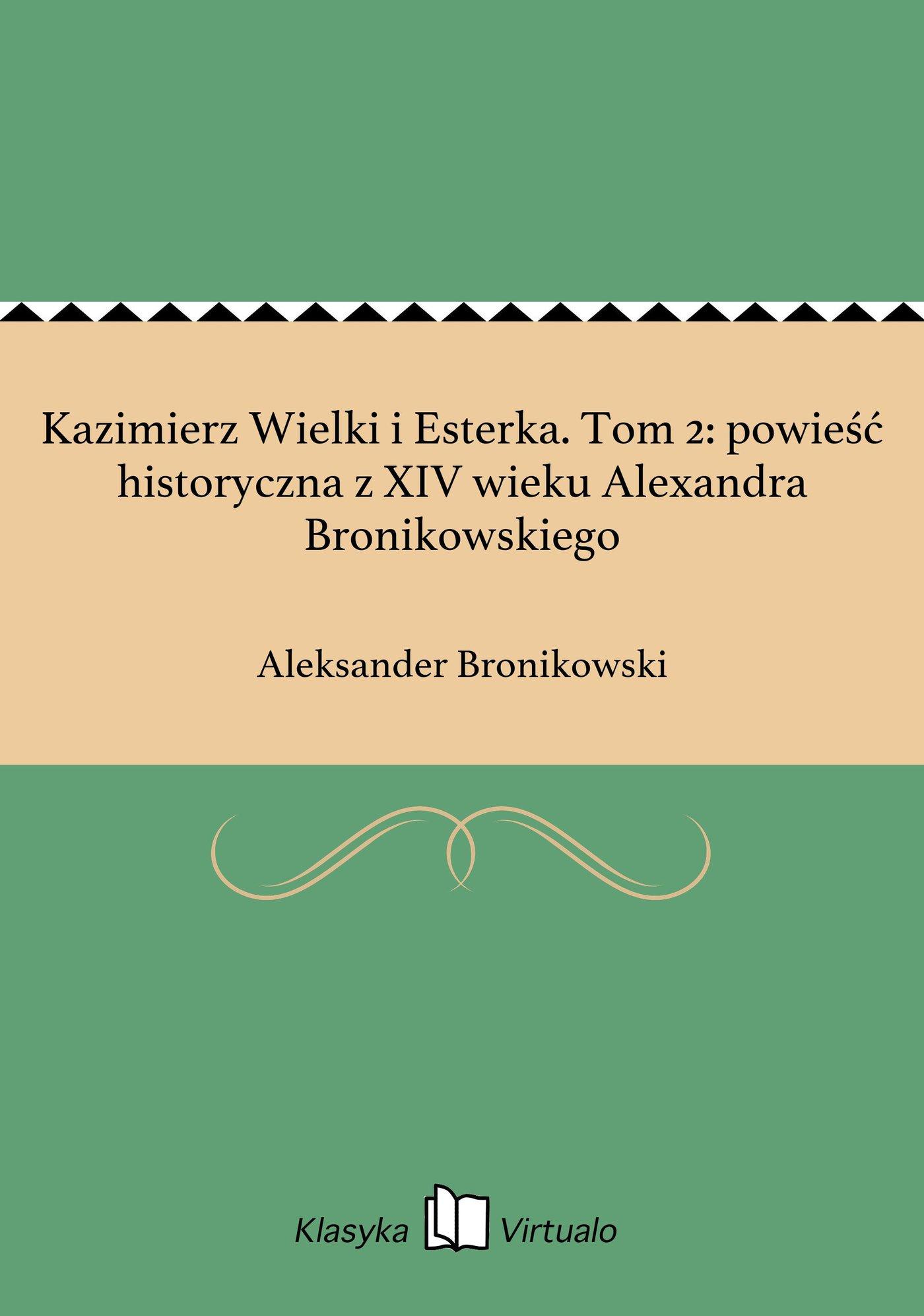 Kazimierz Wielki i Esterka. Tom 2: powieść historyczna z XIV wieku Alexandra Bronikowskiego - Ebook (Książka EPUB) do pobrania w formacie EPUB