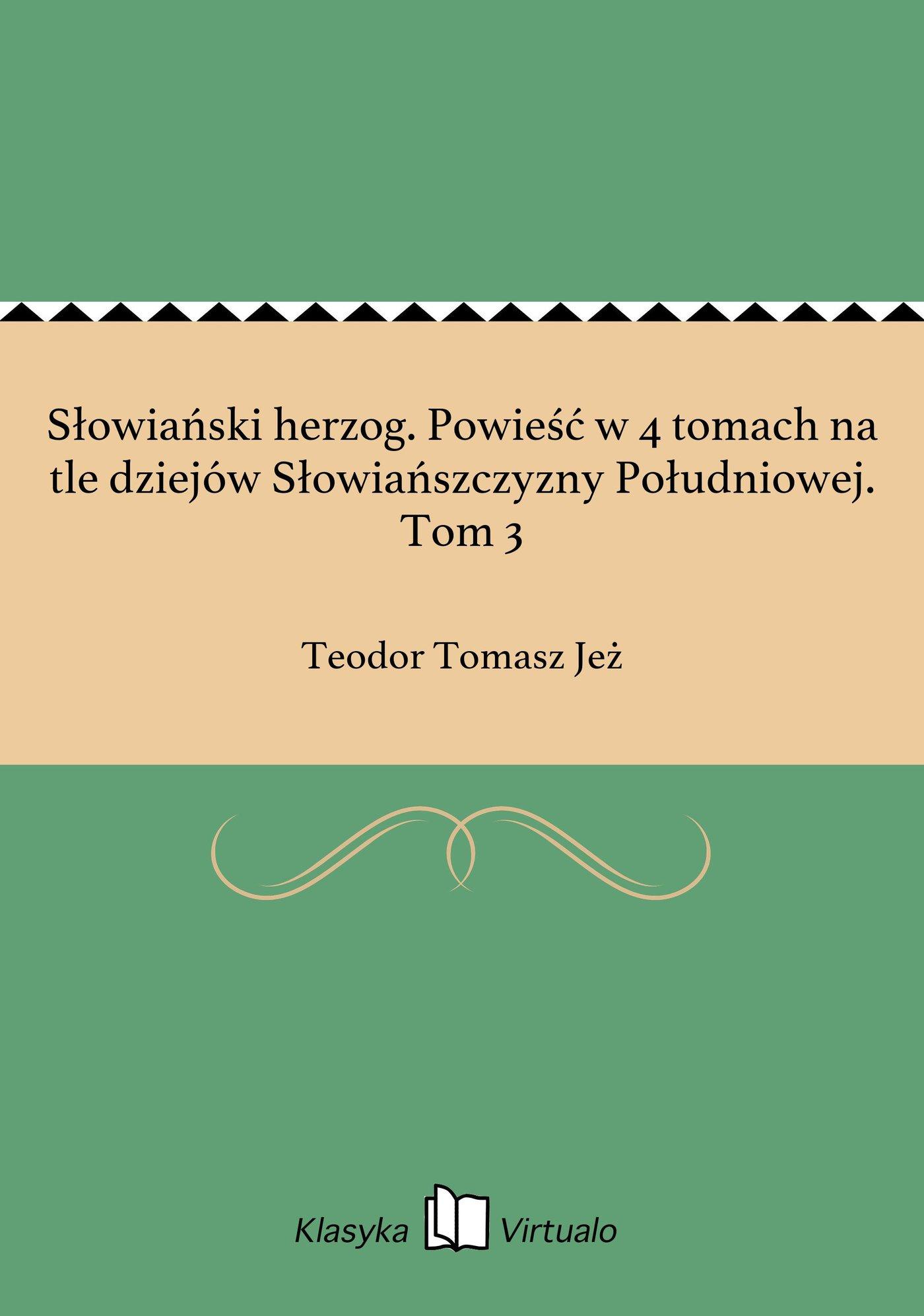Słowiański herzog. Powieść w 4 tomach na tle dziejów Słowiańszczyzny Południowej. Tom 3 - Ebook (Książka EPUB) do pobrania w formacie EPUB