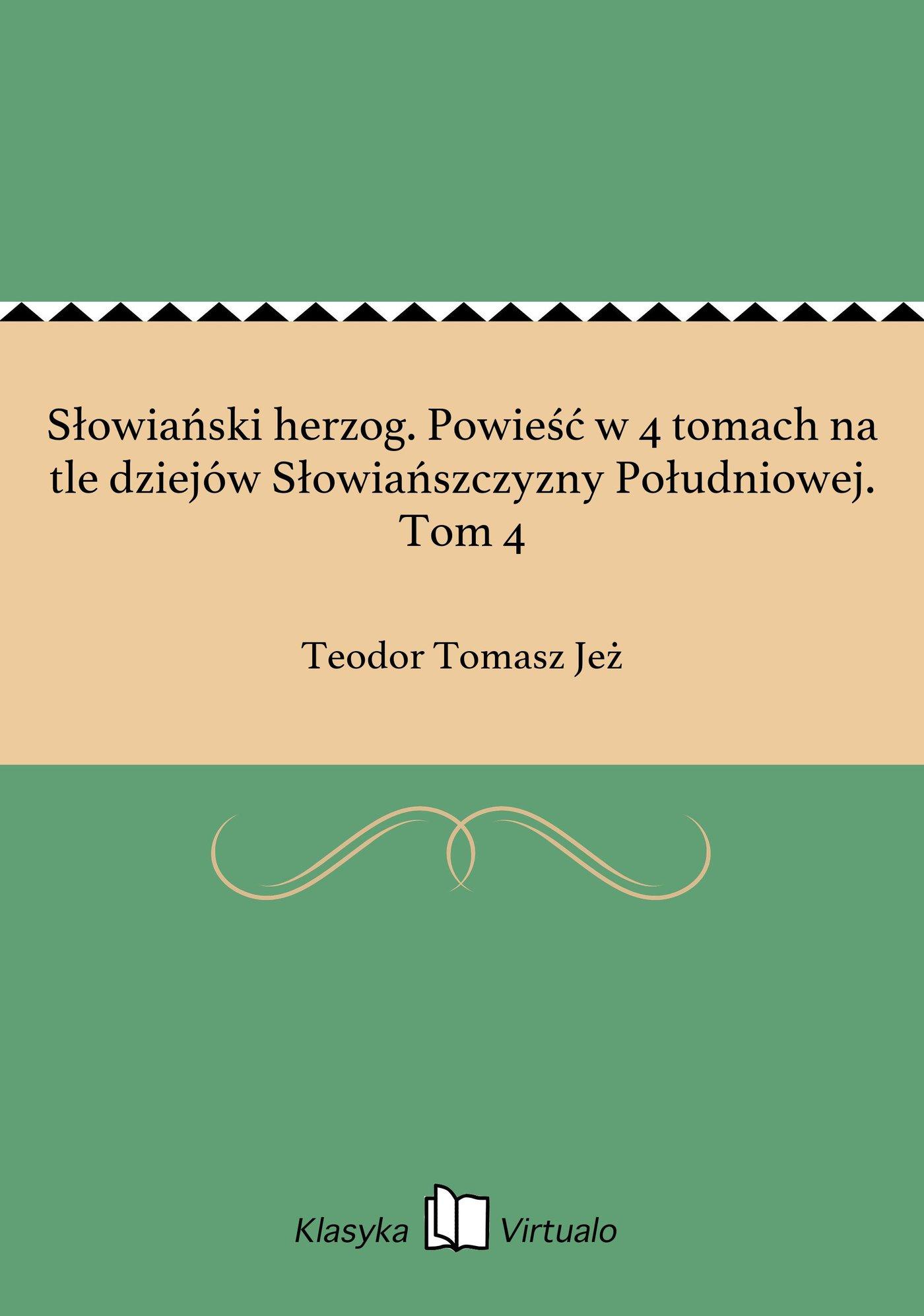 Słowiański herzog. Powieść w 4 tomach na tle dziejów Słowiańszczyzny Południowej. Tom 4 - Ebook (Książka EPUB) do pobrania w formacie EPUB