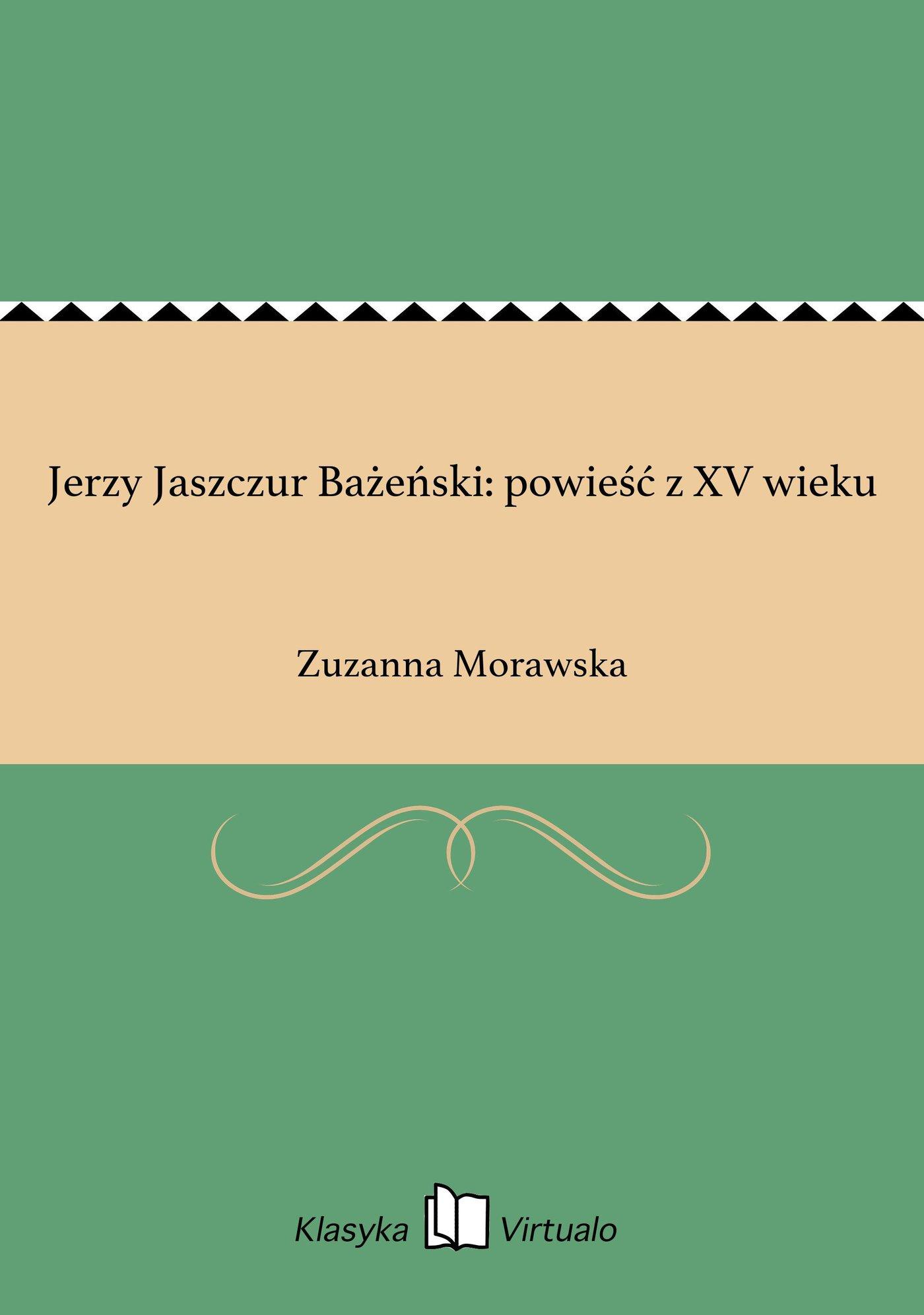 Jerzy Jaszczur Bażeński: powieść z XV wieku - Ebook (Książka EPUB) do pobrania w formacie EPUB
