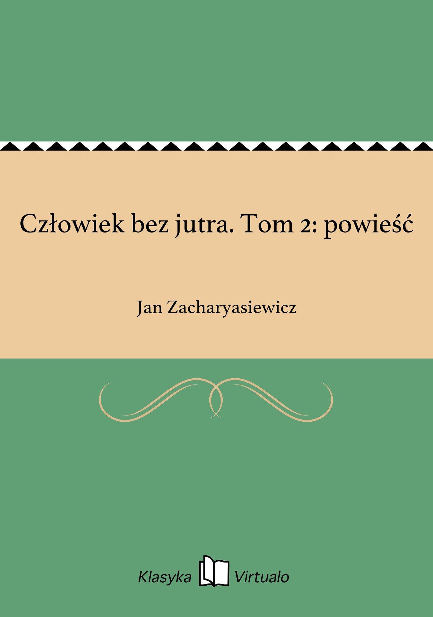 Człowiek bez jutra. Tom 2: powieść - Ebook (Książka EPUB) do pobrania w formacie EPUB