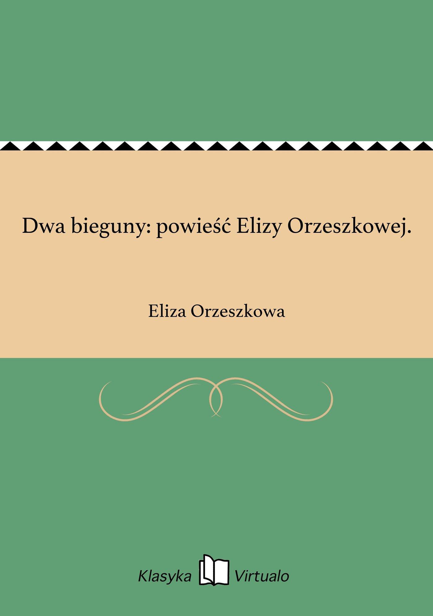 Dwa bieguny: powieść Elizy Orzeszkowej. - Ebook (Książka EPUB) do pobrania w formacie EPUB
