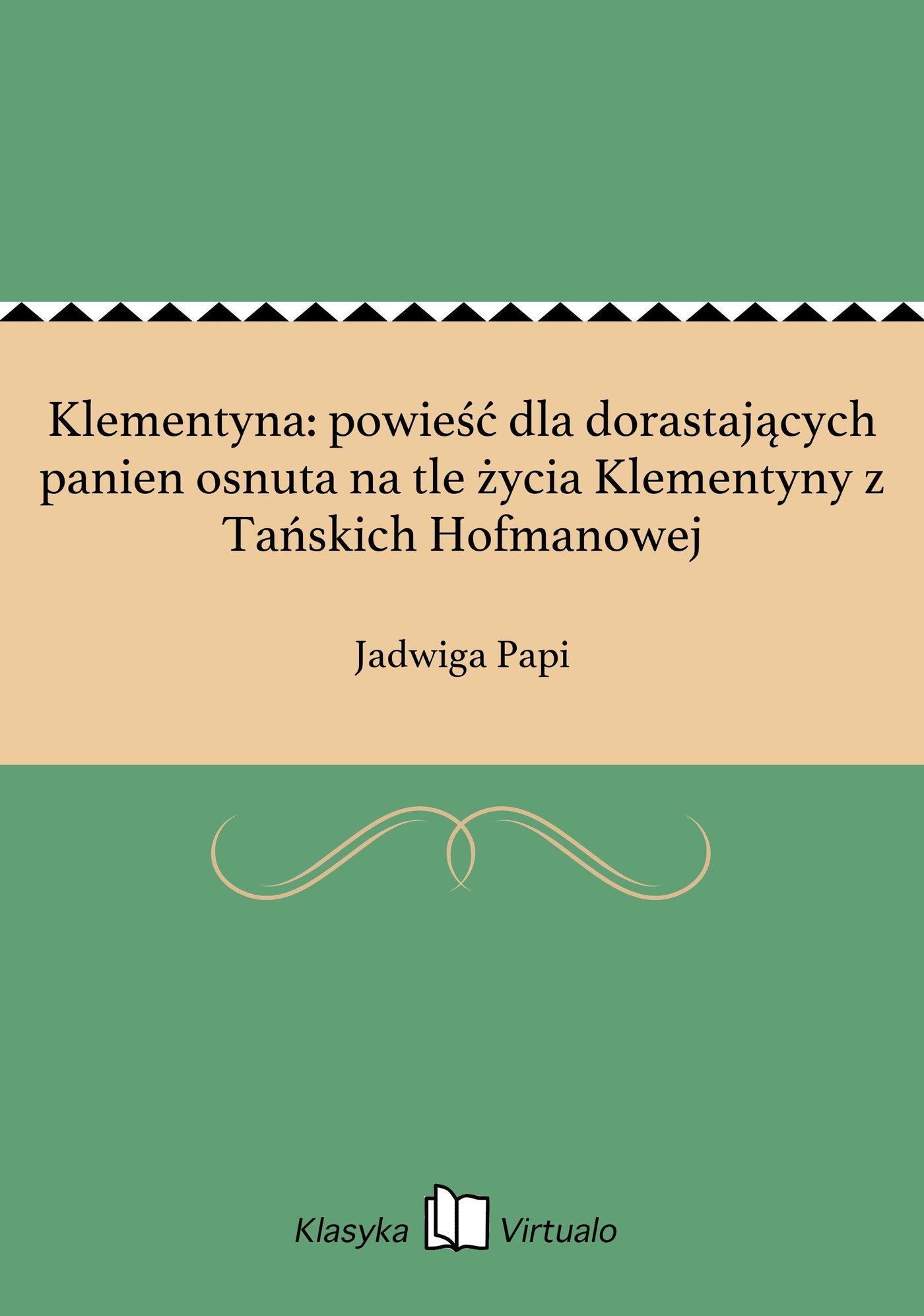 Klementyna: powieść dla dorastających panien osnuta na tle życia Klementyny z Tańskich Hofmanowej - Ebook (Książka EPUB) do pobrania w formacie EPUB