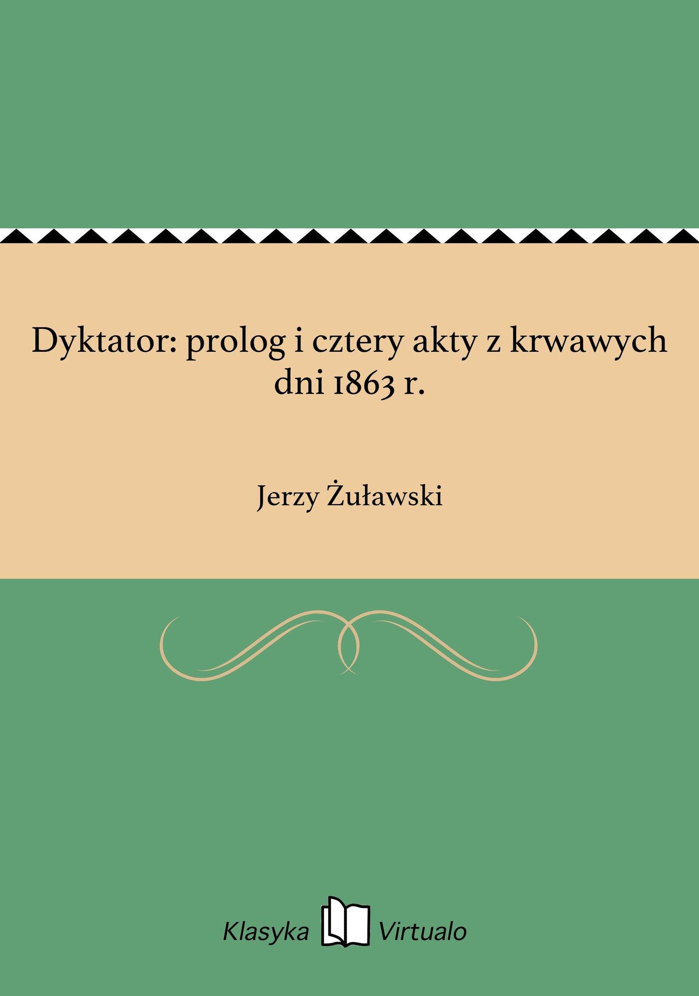 Dyktator: prolog i cztery akty z krwawych dni 1863 r. - Ebook (Książka EPUB) do pobrania w formacie EPUB
