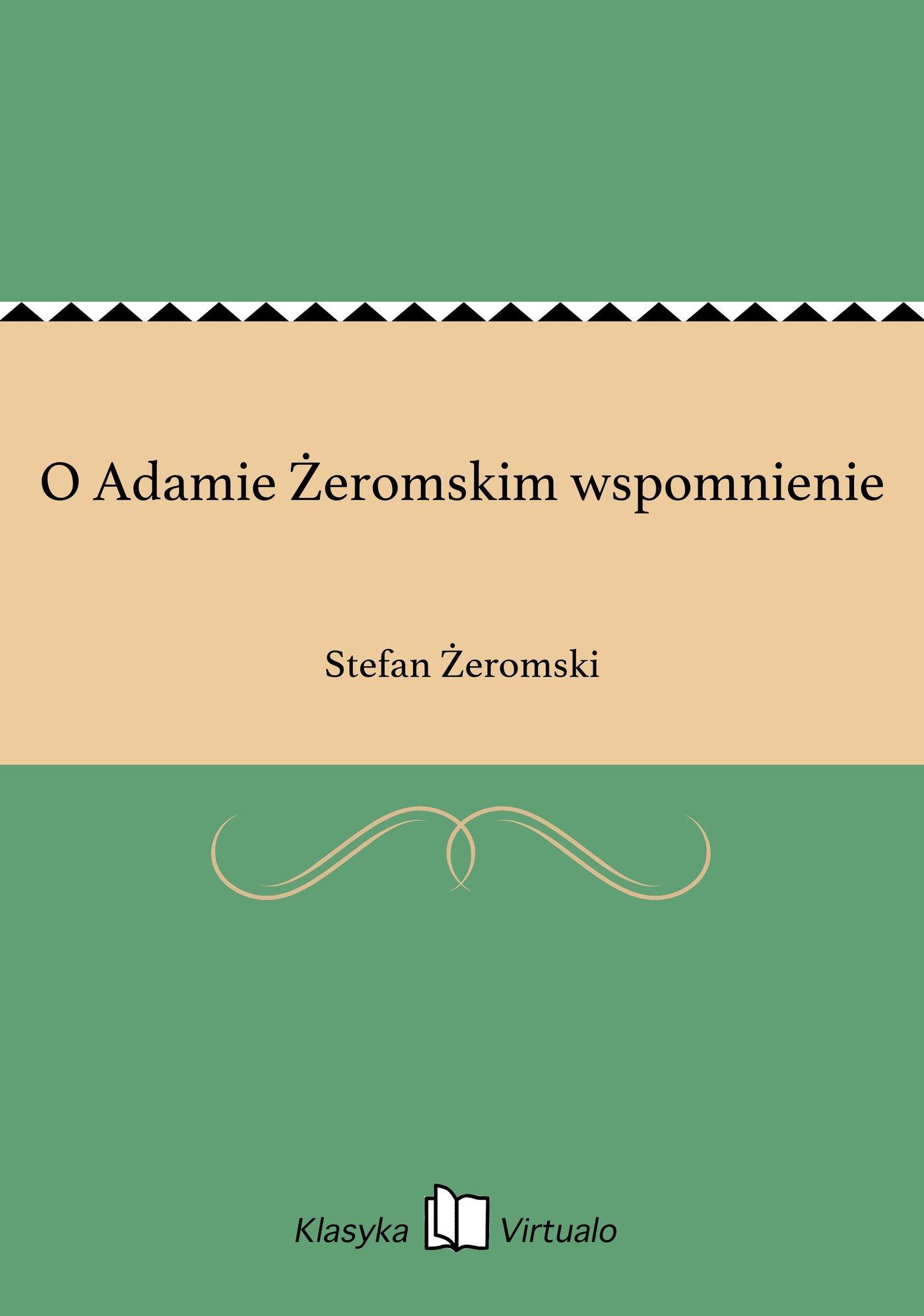 O Adamie Żeromskim wspomnienie - Ebook (Książka EPUB) do pobrania w formacie EPUB