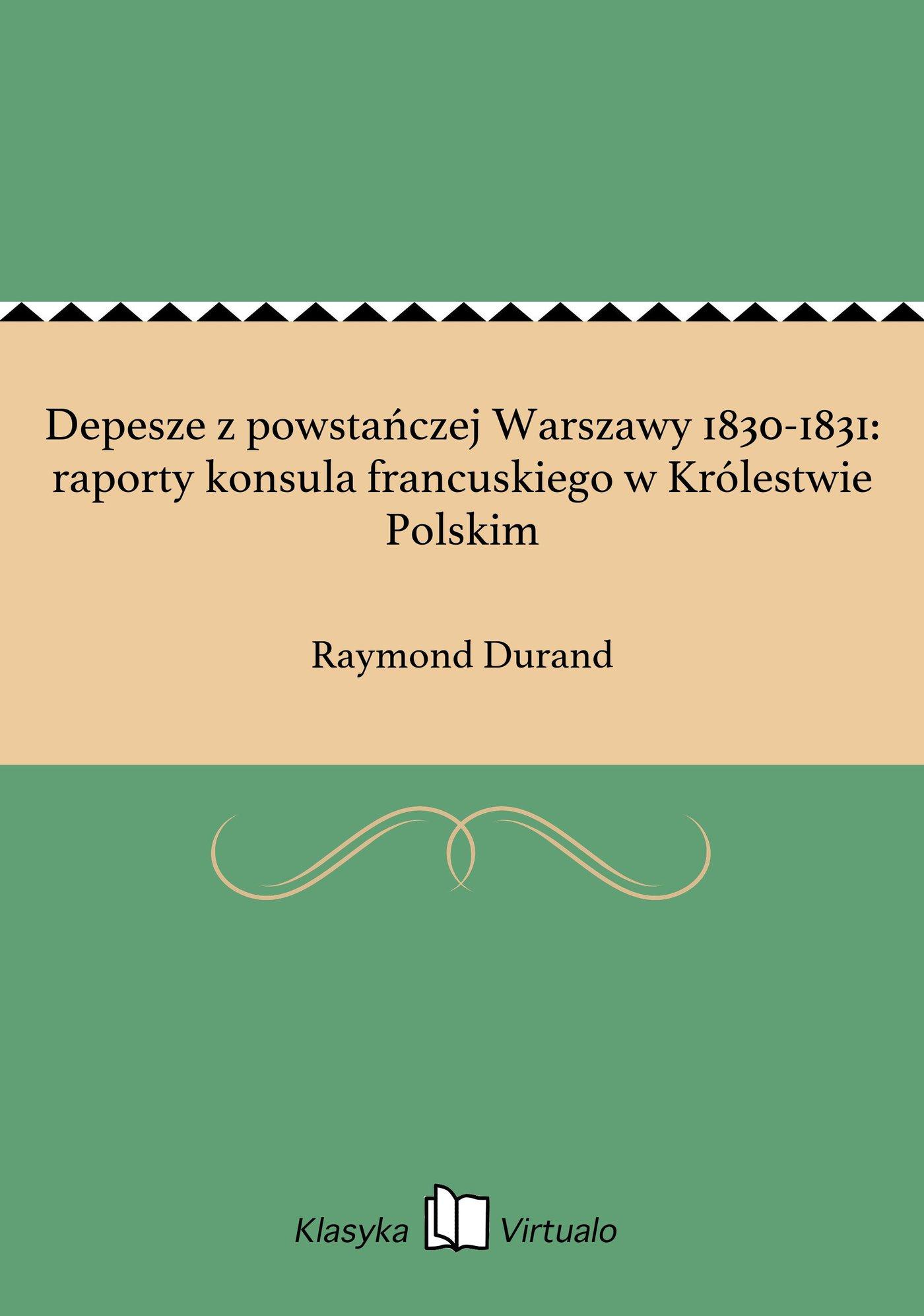 Depesze z powstańczej Warszawy 1830-1831: raporty konsula francuskiego w Królestwie Polskim - Ebook (Książka EPUB) do pobrania w formacie EPUB