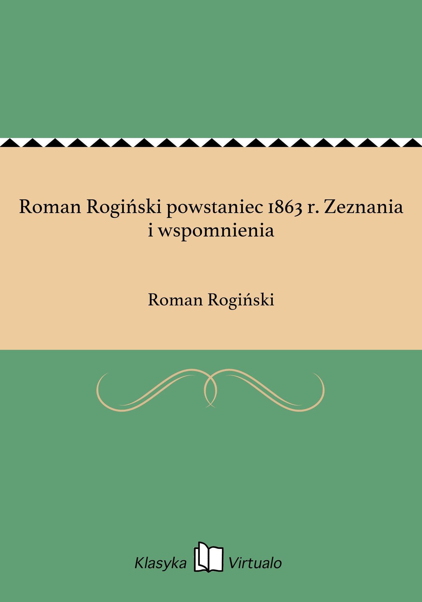Roman Rogiński powstaniec 1863 r. Zeznania i wspomnienia - Ebook (Książka EPUB) do pobrania w formacie EPUB